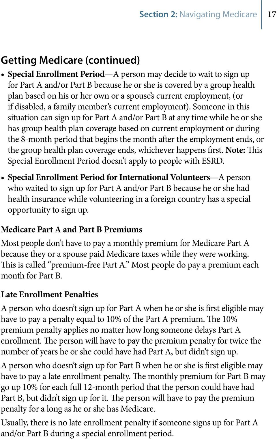 Someone in this situation can sign up for Part A and/or Part B at any time while he or she has group health plan coverage based on current employment or during the 8-month period that begins the