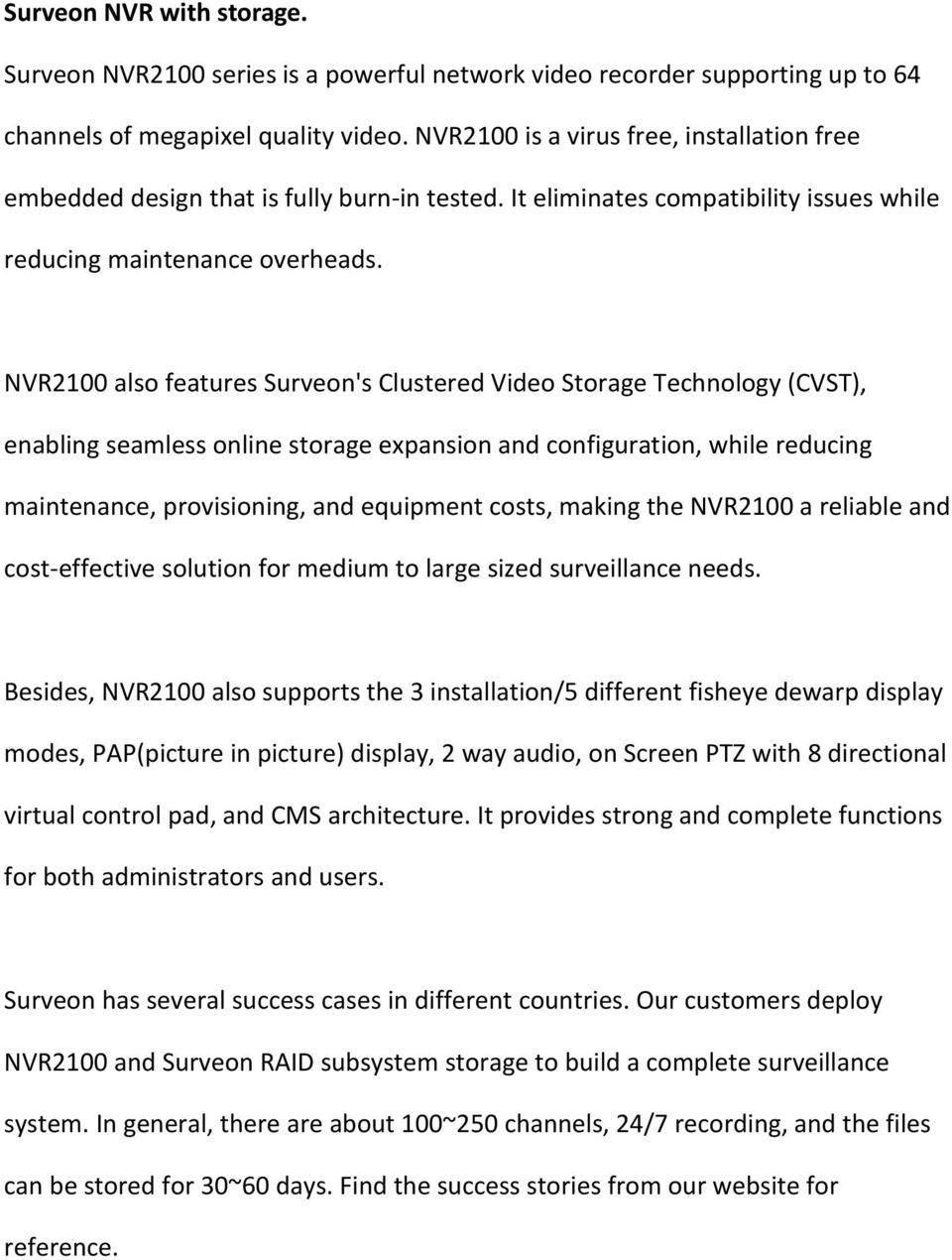 NVR2100 also features Surveon's Clustered Video Storage Technology (CVST), enabling seamless online storage expansion and configuration, while reducing maintenance, provisioning, and equipment costs,