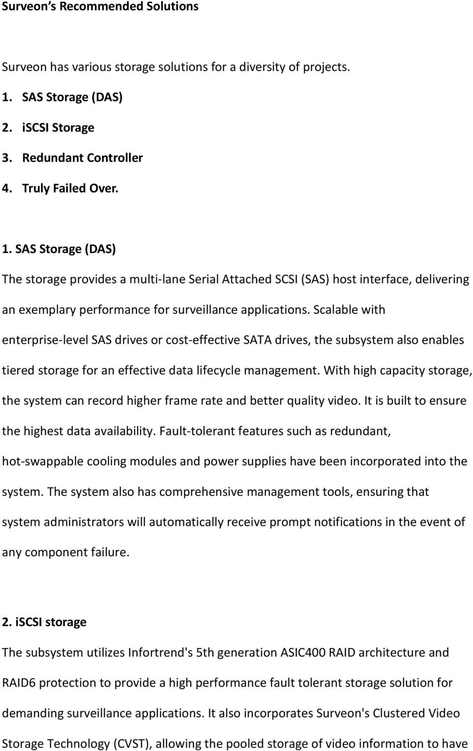 SAS Storage (DAS) The storage provides a multi-lane Serial Attached SCSI (SAS) host interface, delivering an exemplary performance for surveillance applications.