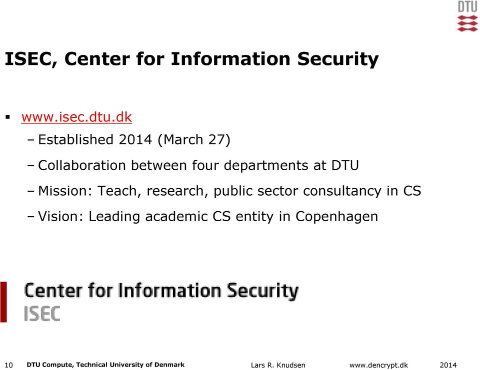 DTU Mission: Teach, research, public sector consultancy in CS Vision: