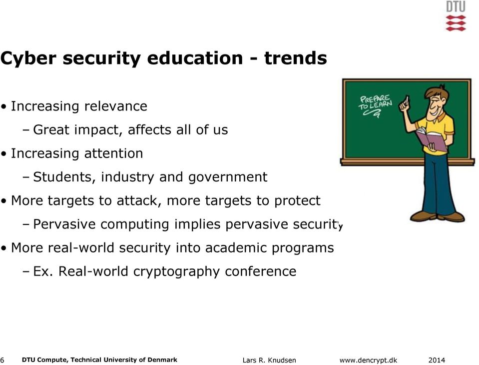 to protect Pervasive computing implies pervasive security More real-world security into