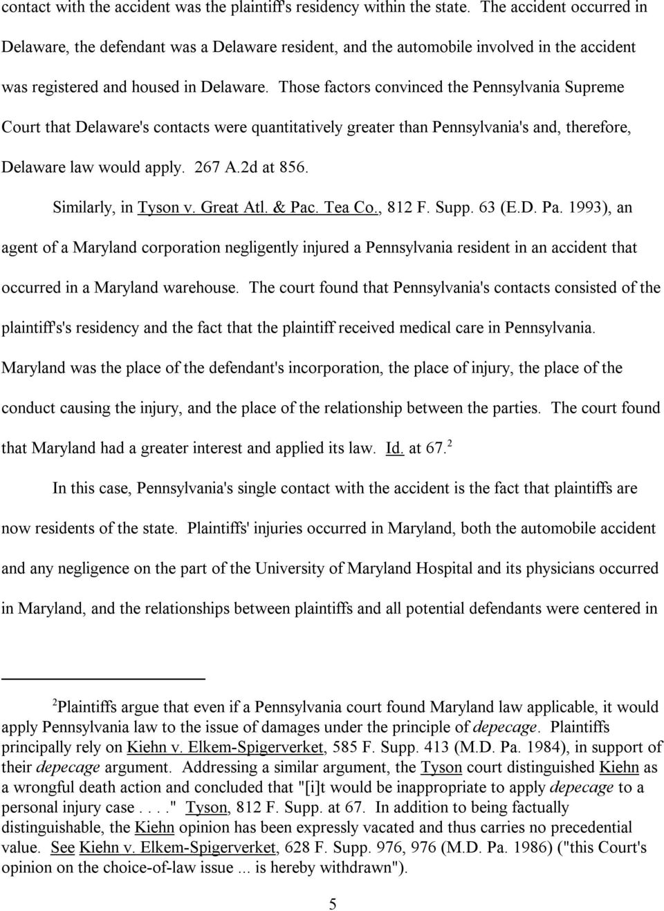 Those factors convinced the Pennsylvania Supreme Court that Delaware's contacts were quantitatively greater than Pennsylvania's and, therefore, Delaware law would apply. 267 A.2d at 856.