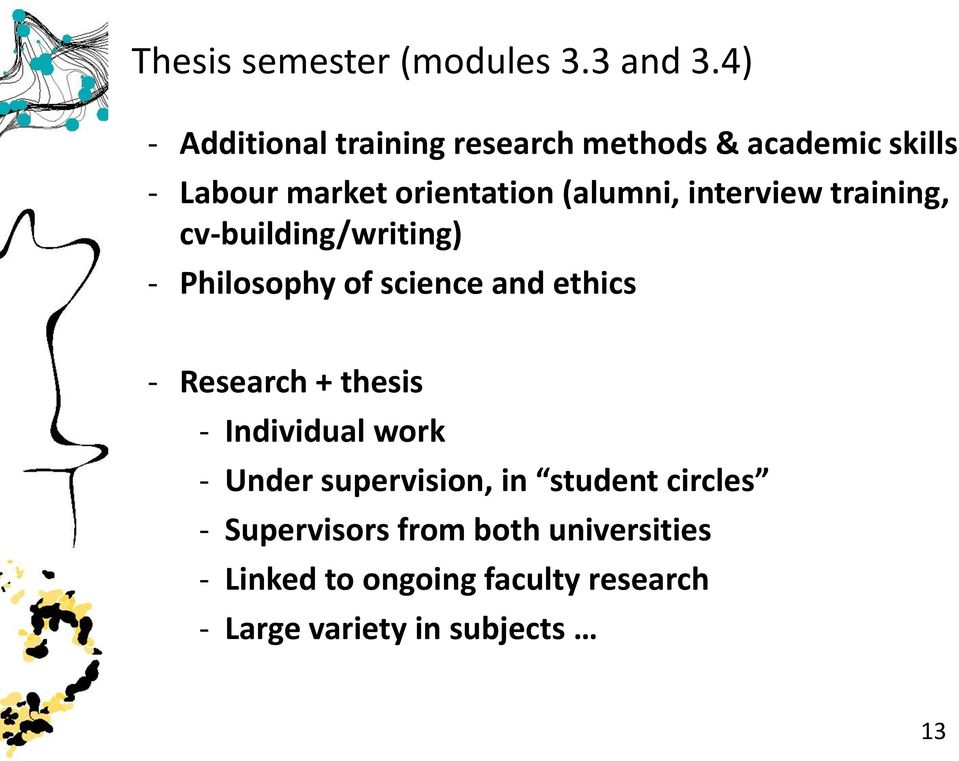 interview training, cv-building/writing) - Philosophy of science and ethics - Research + thesis -