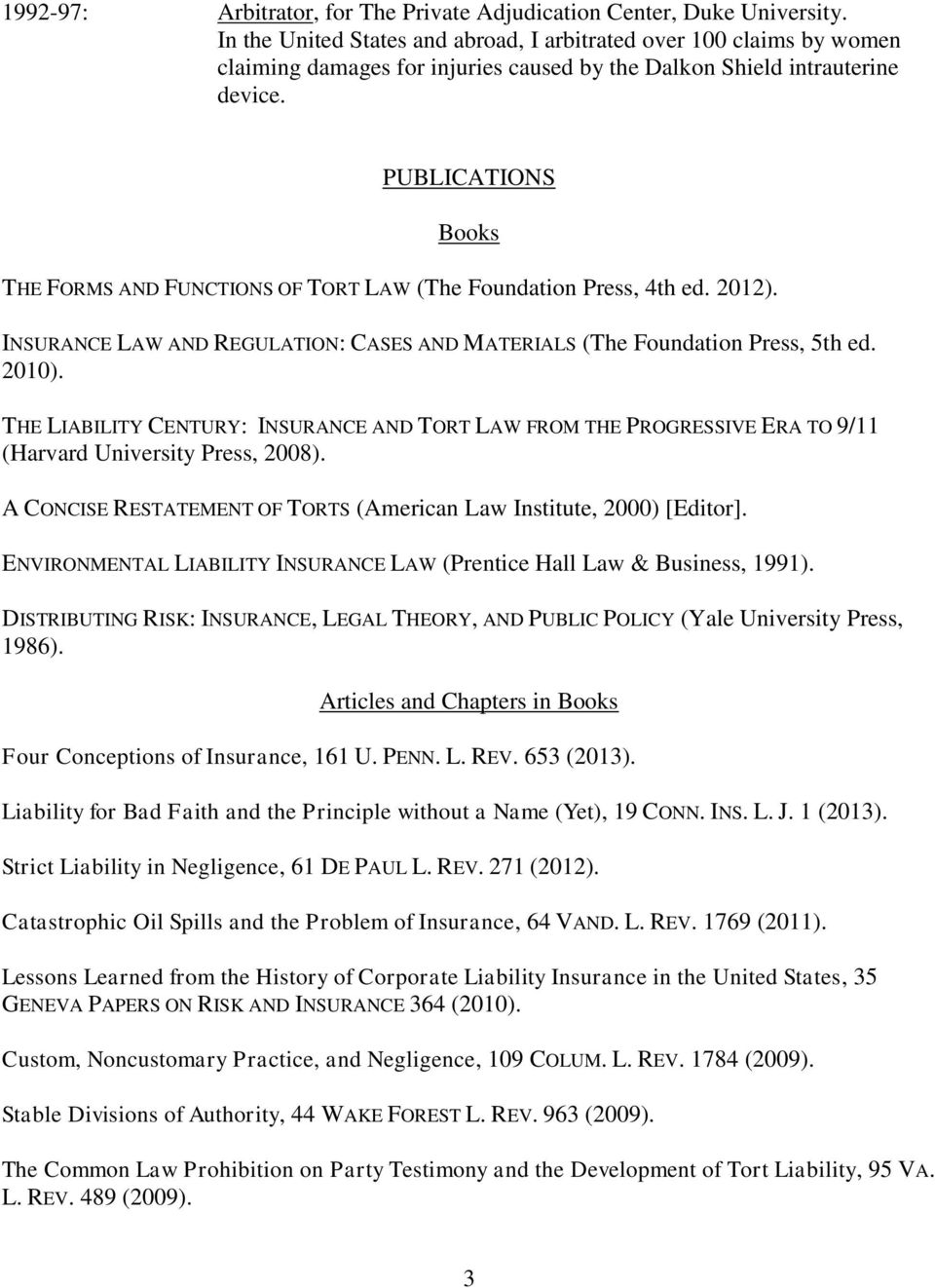 PUBLICATIONS Books THE FORMS AND FUNCTIONS OF TORT LAW (The Foundation Press, 4th ed. 2012). INSURANCE LAW AND REGULATION: CASES AND MATERIALS (The Foundation Press, 5th ed. 2010).