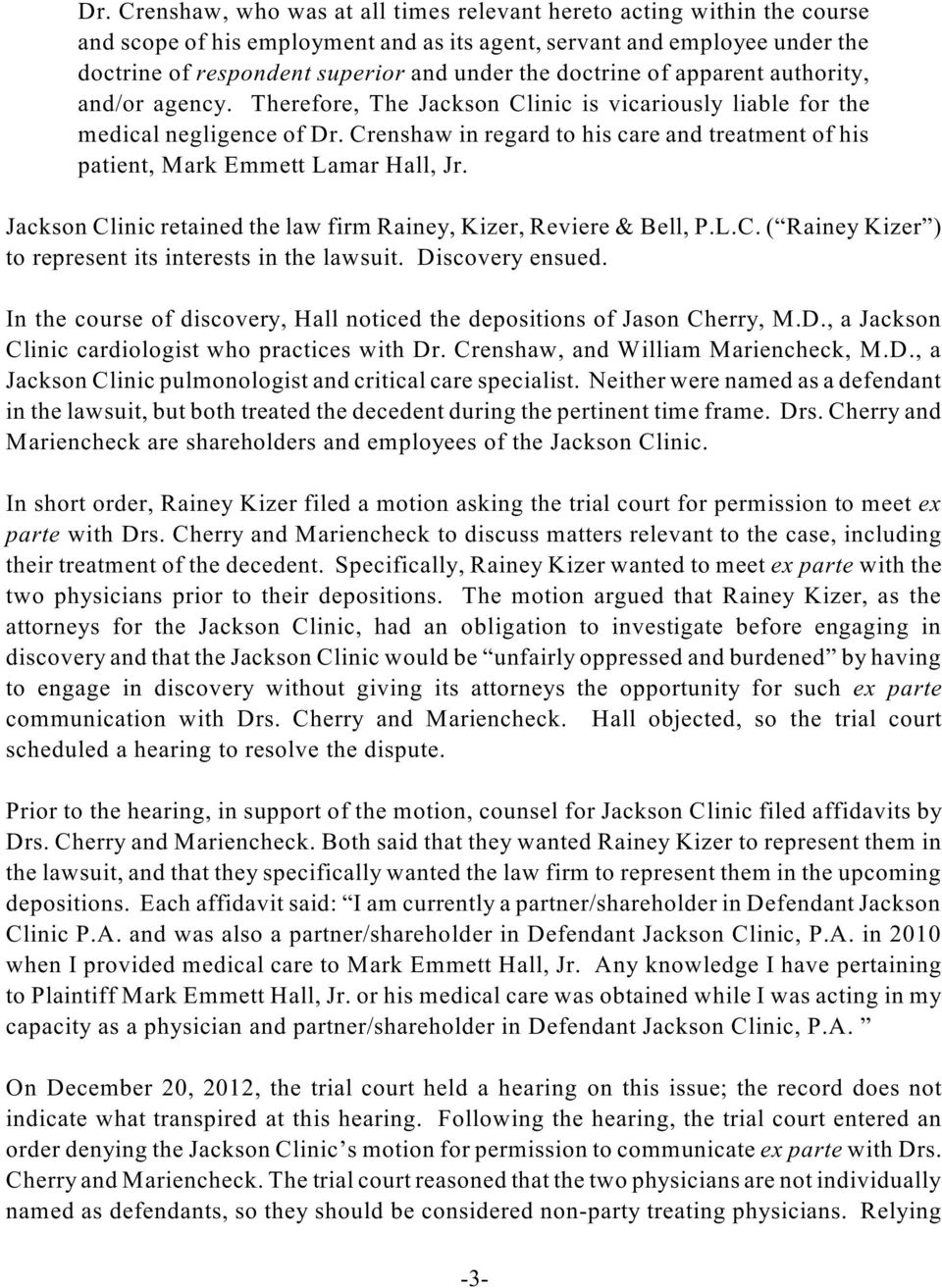 Crenshaw in regard to his care and treatment of his patient, Mark Emmett Lamar Hall, Jr. Jackson Clinic retained the law firm Rainey, Kizer, Reviere & Bell, P.L.C. ( Rainey Kizer ) to represent its interests in the lawsuit.