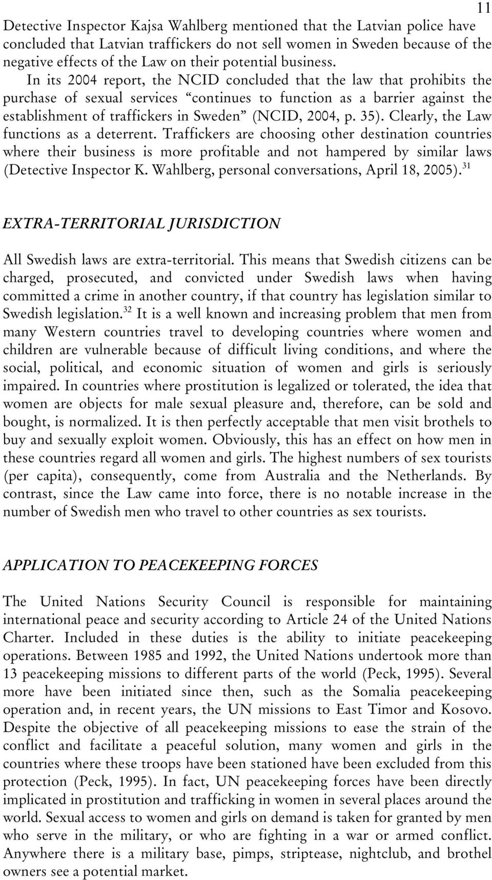 In its 2004 report, the NCID concluded that the law that prohibits the purchase of sexual services continues to function as a barrier against the establishment of traffickers in Sweden (NCID, 2004, p.