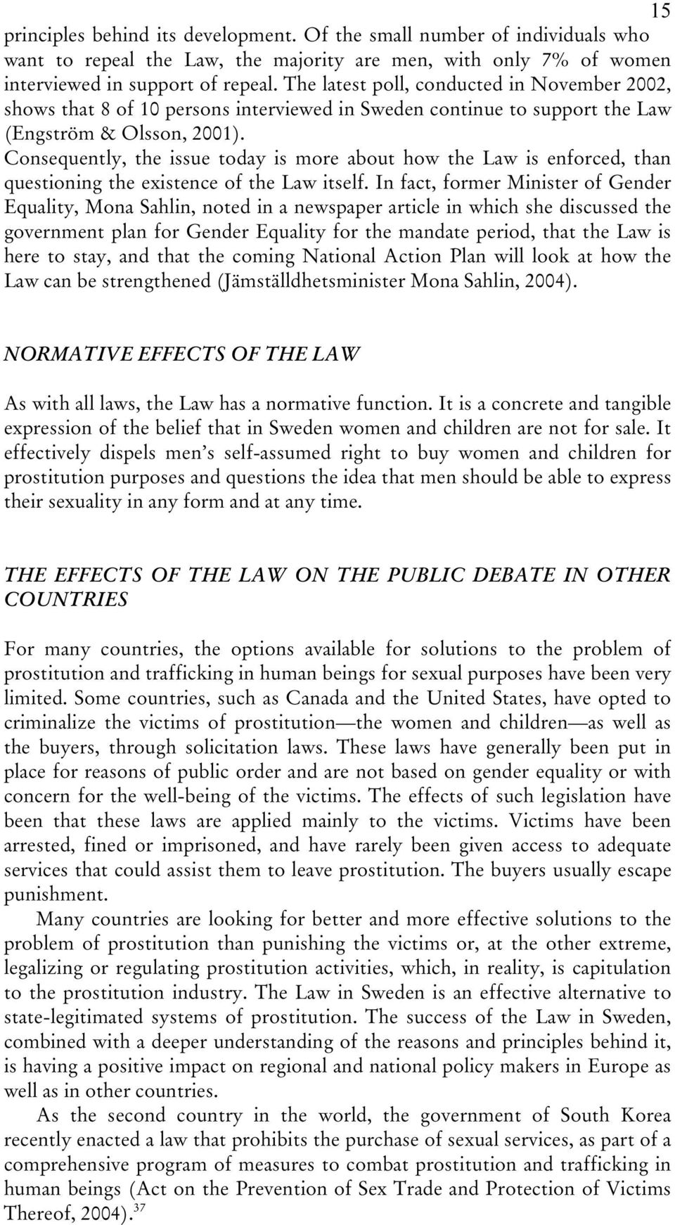 Consequently, the issue today is more about how the Law is enforced, than questioning the existence of the Law itself.
