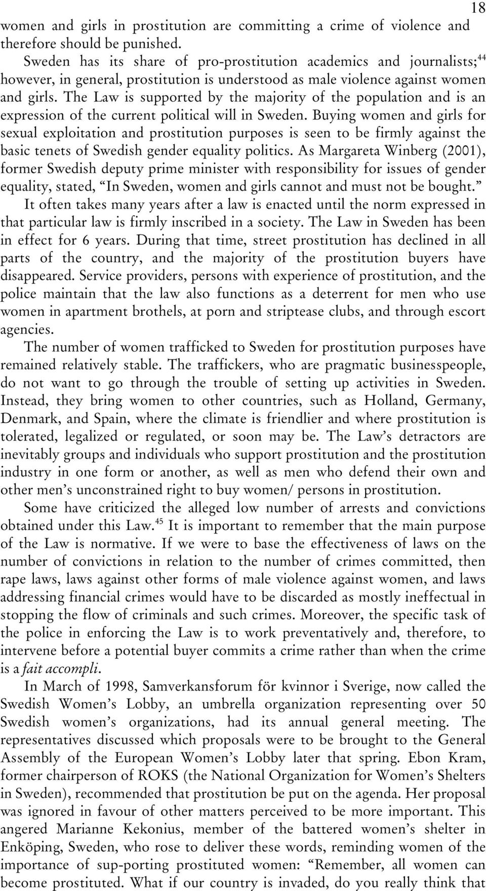 The Law is supported by the majority of the population and is an expression of the current political will in Sweden.