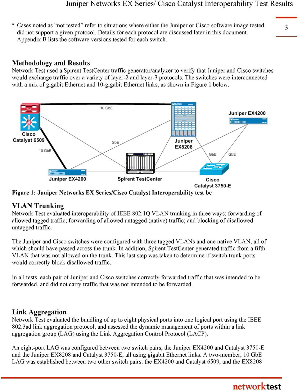 3 Methodology and Results Network Test used a Spirent TestCenter traffic generator/analyzer to verify that Juniper and Cisco switches would exchange traffic over a variety of layer-2 and layer-3