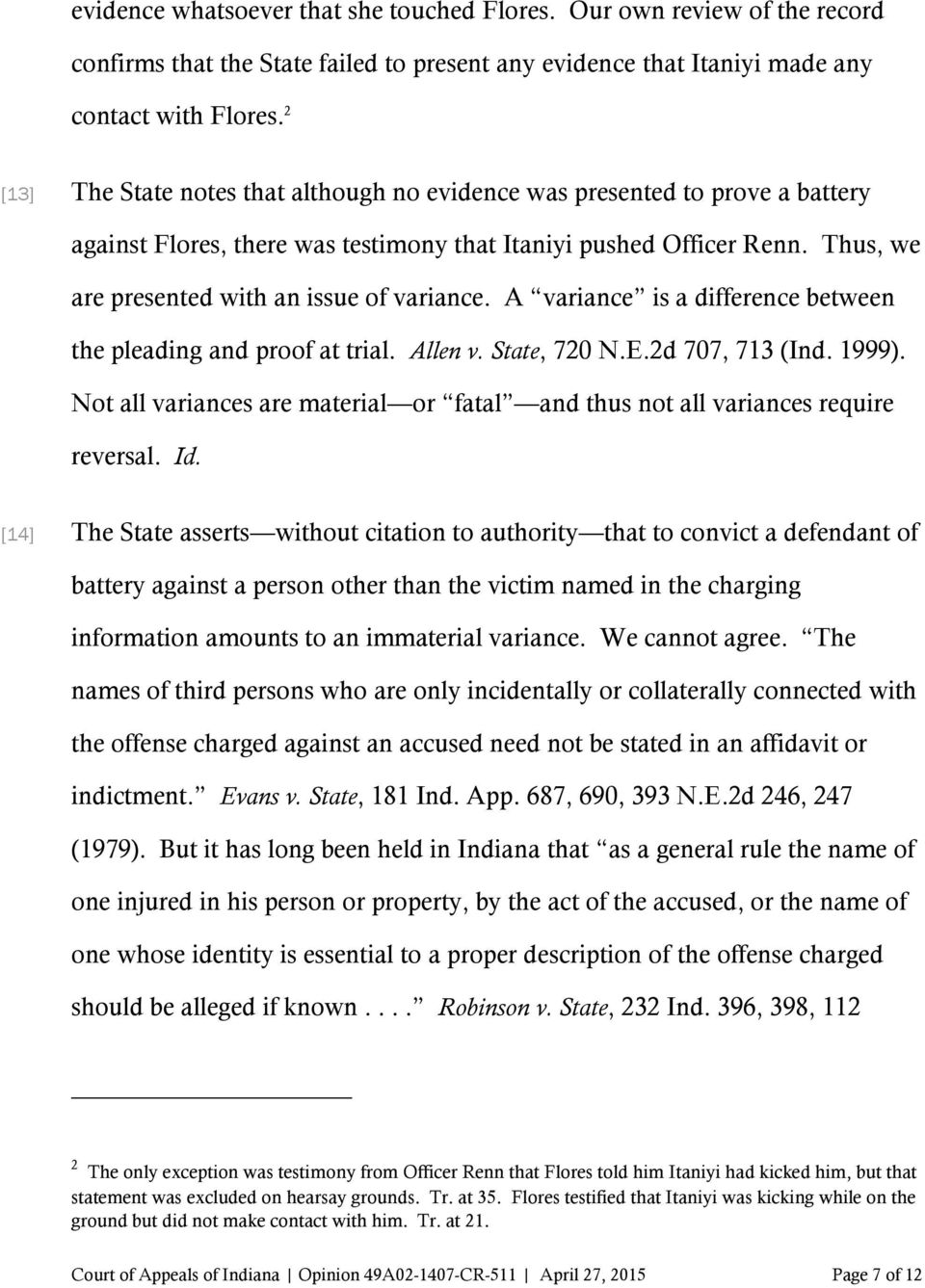 Thus, we are presented with an issue of variance. A variance is a difference between the pleading and proof at trial. Allen v. State, 720 N.E.2d 707, 713 (Ind. 1999).