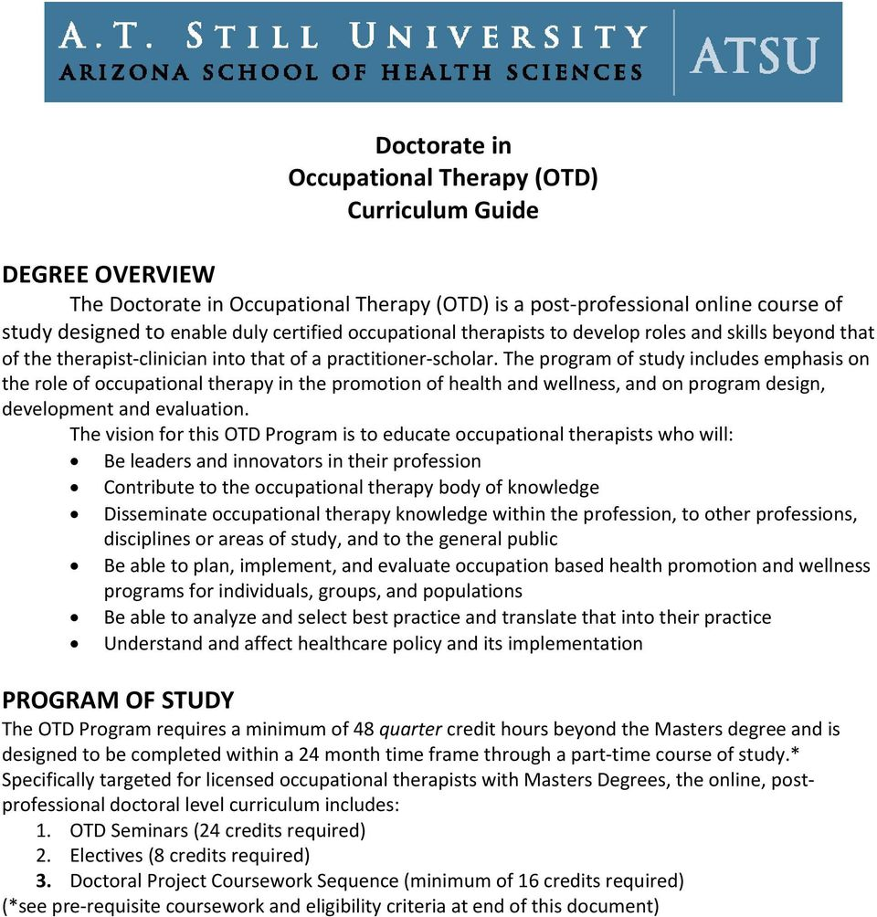 The program of study includes emphasis on the role of occupational therapy in the promotion of health and wellness, and on program design, development and evaluation.