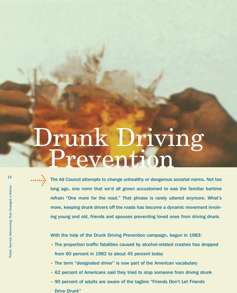 What s more, keeping drunk drivers off the roads has become a dynamic movement involving young and old, friends and spouses preventing loved ones from driving drunk.
