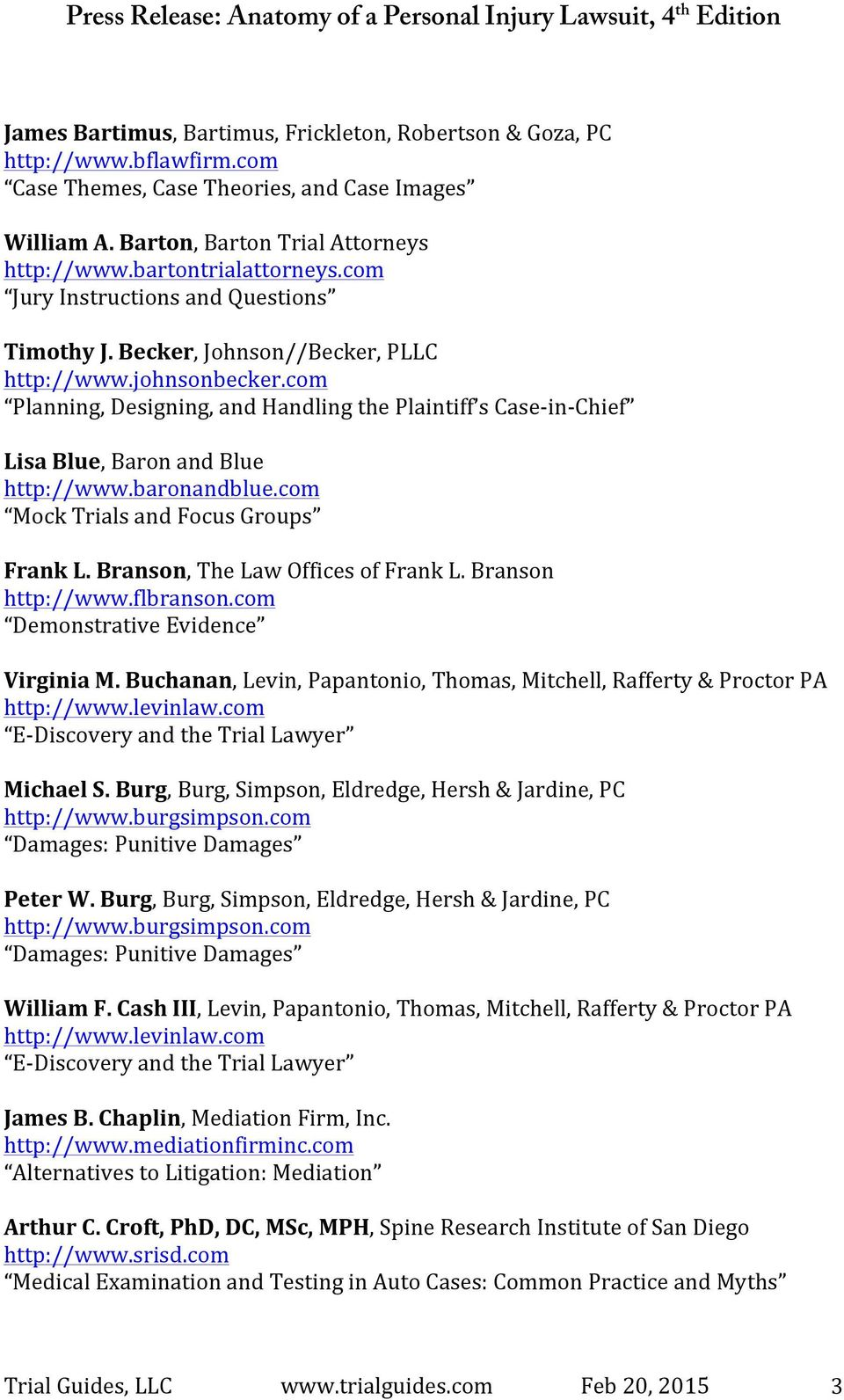 com Planning, Designing, and Handling the Plaintiff s Case- in- Chief Lisa Blue, Baron and Blue http://www.baronandblue.com Mock Trials and Focus Groups Frank L. Branson, The Law Offices of Frank L.