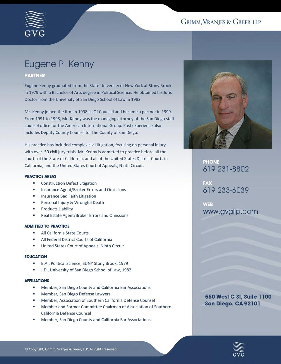 Kenny was the managing attorney of the San Diego staff counsel office for the American International Group. Past experience also includes Deputy County Counsel for the County of San Diego.