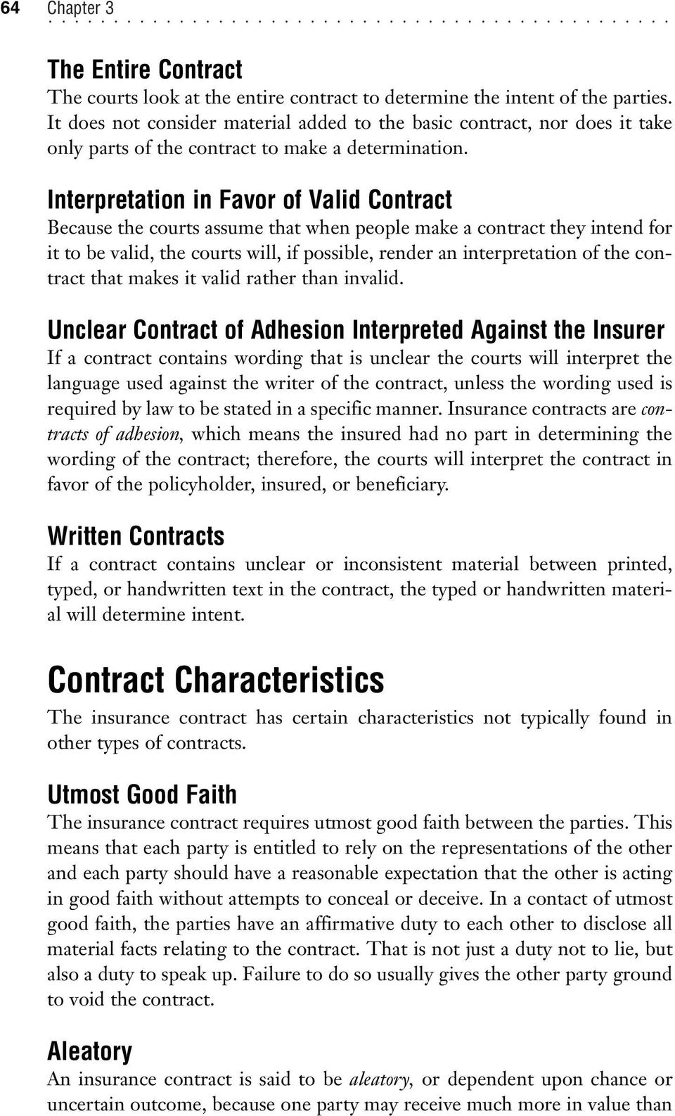 Interpretation in Favor of Valid Contract Because the courts assume that when people make a contract they intend for it to be valid, the courts will, if possible, render an interpretation of the