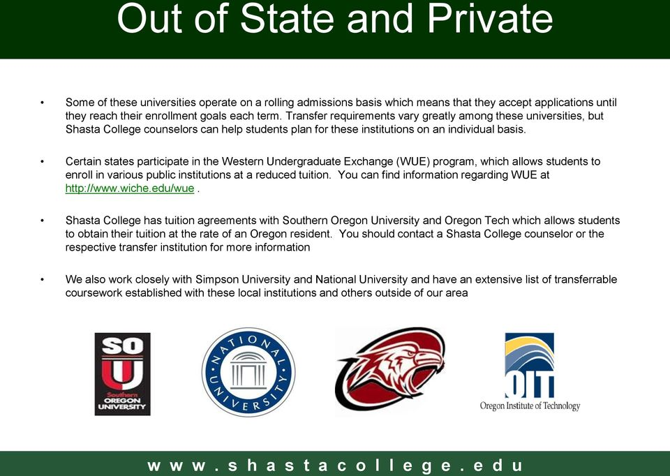 Certain states participate in the Western Undergraduate Exchange (WUE) program, which allows students to enroll in various public institutions at a reduced tuition.
