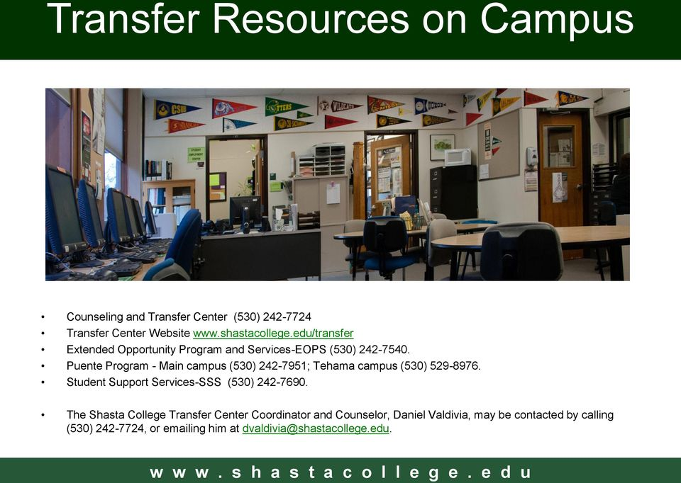 Puente Program - Main campus (530) 242-7951; Tehama campus (530) 529-8976. Student Support Services-SSS (530) 242-7690.
