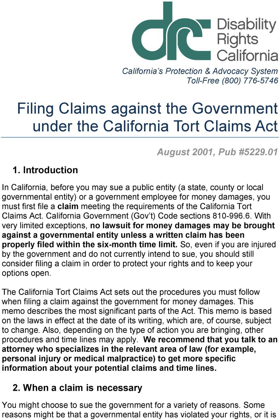 the California Tort Claims Act. California Government (Gov t) Code sections 810-996.