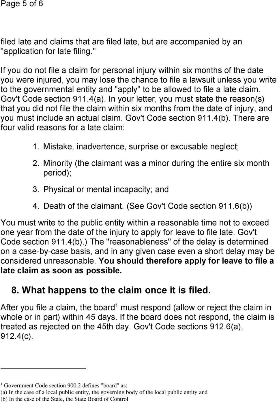 be allowed to file a late claim. Gov't Code section 911.4(a).