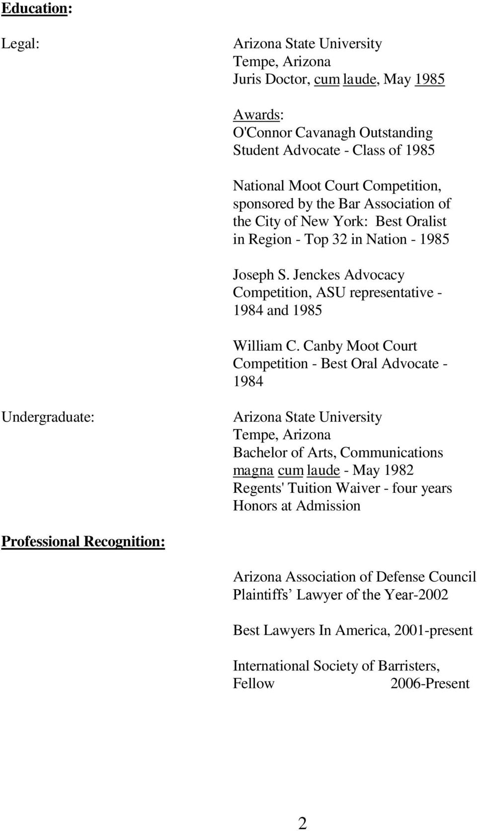 Canby Moot Court Competition - Best Oral Advocate - 1984 Undergraduate: Arizona State University Tempe, Arizona Bachelor of Arts, Communications magna cum laude - May 1982 Regents' Tuition Waiver -