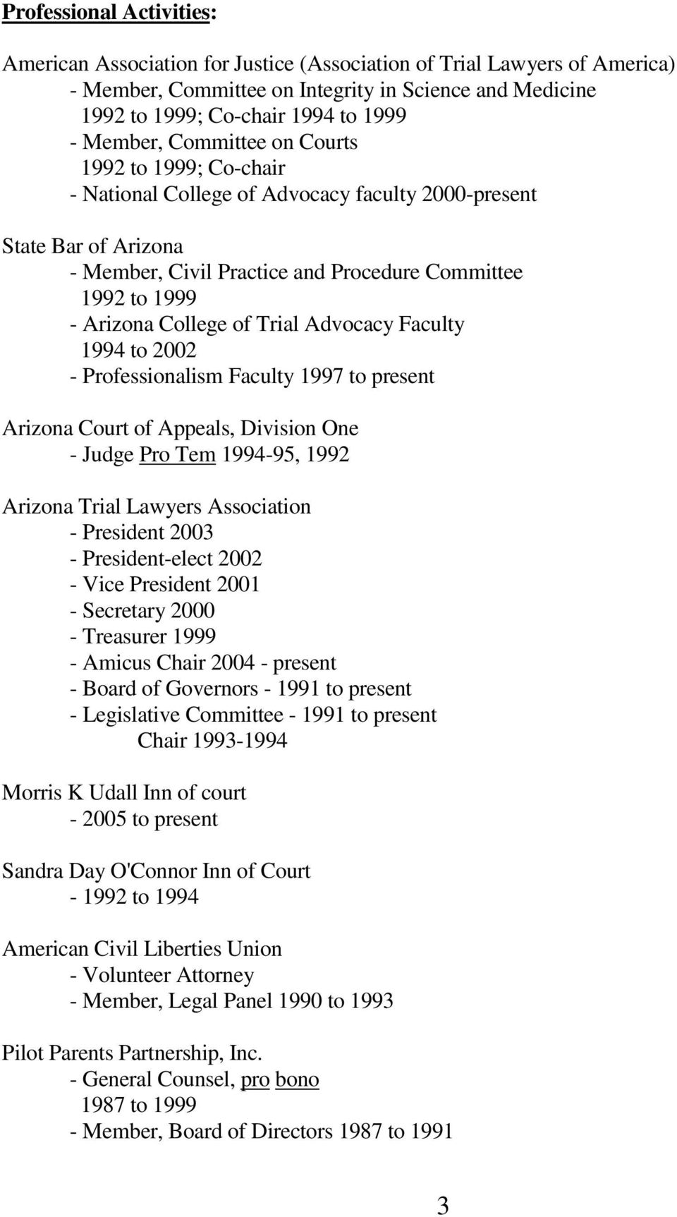Advocacy Faculty 1994 to 2002 - Professionalism Faculty 1997 to present Arizona Court of Appeals, Division One - Judge Pro Tem 1994-95, 1992 Arizona Trial Lawyers Association - President 2003 -