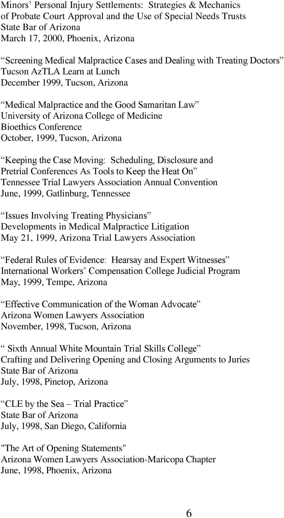 October, 1999, Tucson, Arizona Keeping the Case Moving: Scheduling, Disclosure and Pretrial Conferences As Tools to Keep the Heat On Tennessee Trial Lawyers Association Annual Convention June, 1999,