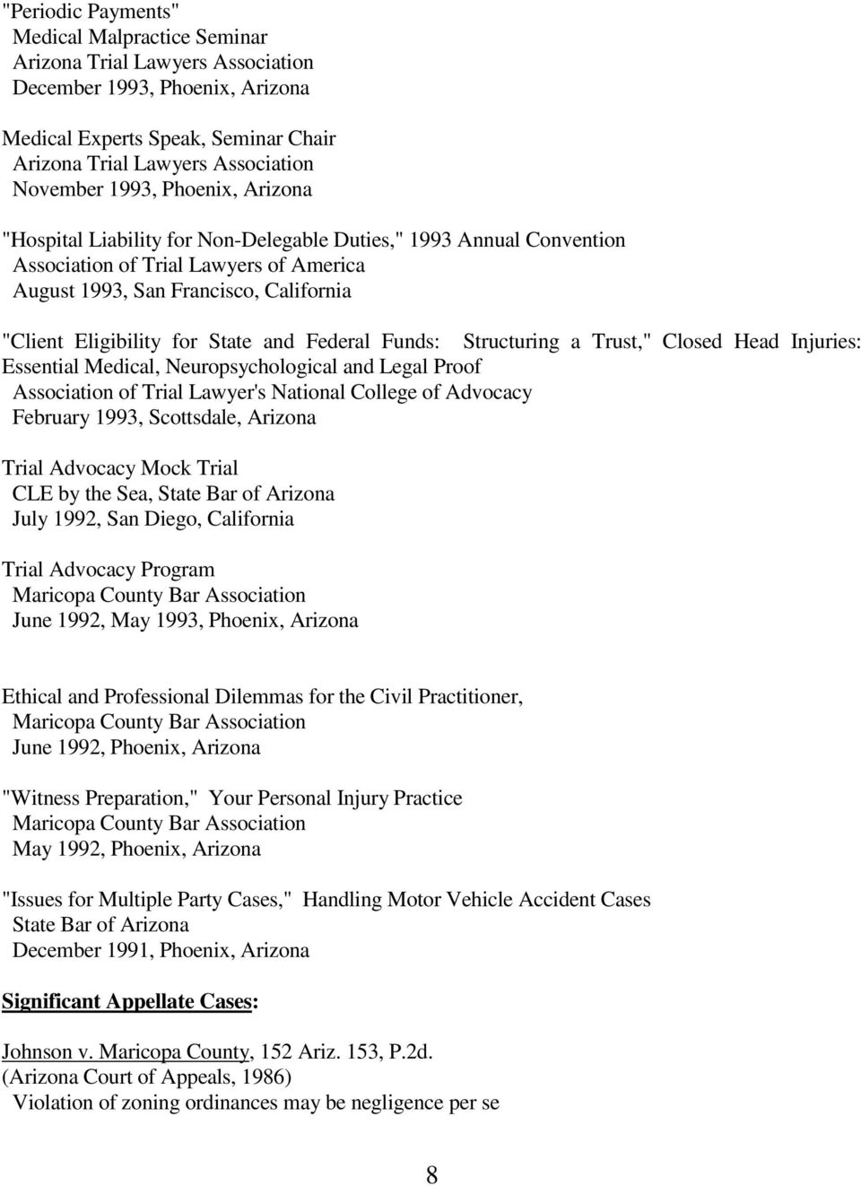 "Federal Funds: Structuring a Trust,"" Closed Head Injuries: Essential Medical, Neuropsychological and Legal Proof Association of Trial Lawyer's National College of Advocacy February 1993, Scottsdale,"