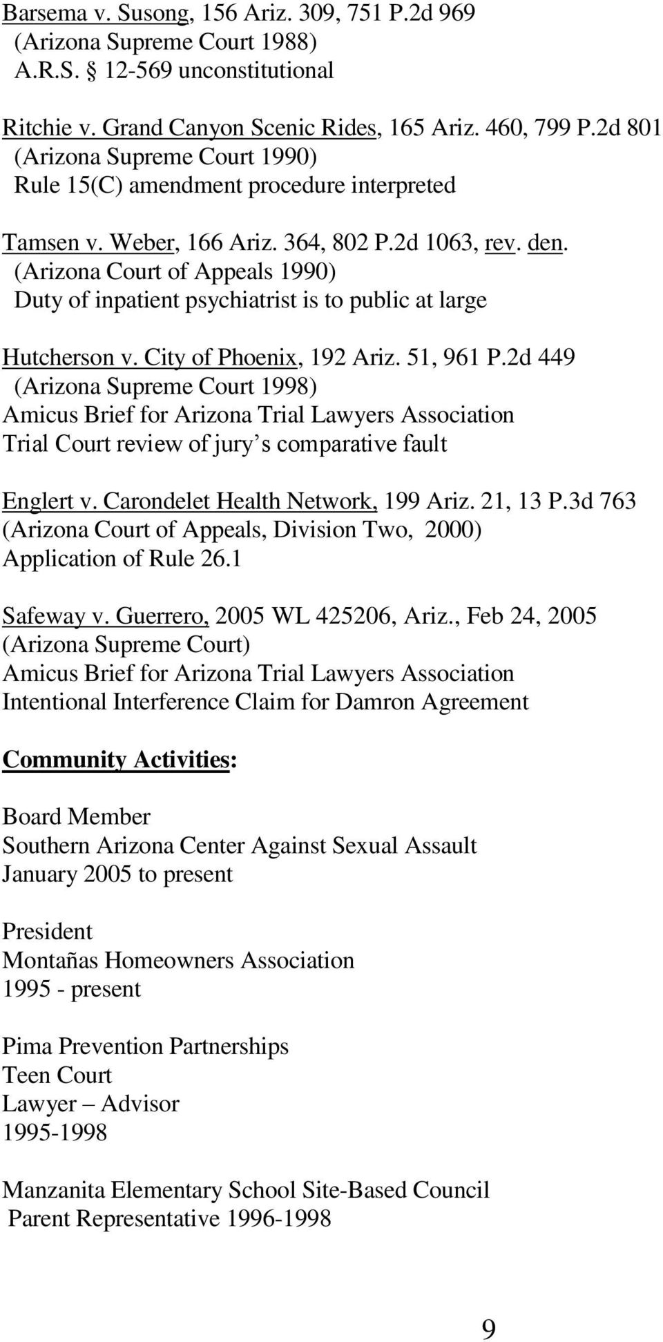 (Arizona Court of Appeals 1990) Duty of inpatient psychiatrist is to public at large Hutcherson v. City of Phoenix, 192 Ariz. 51, 961 P.
