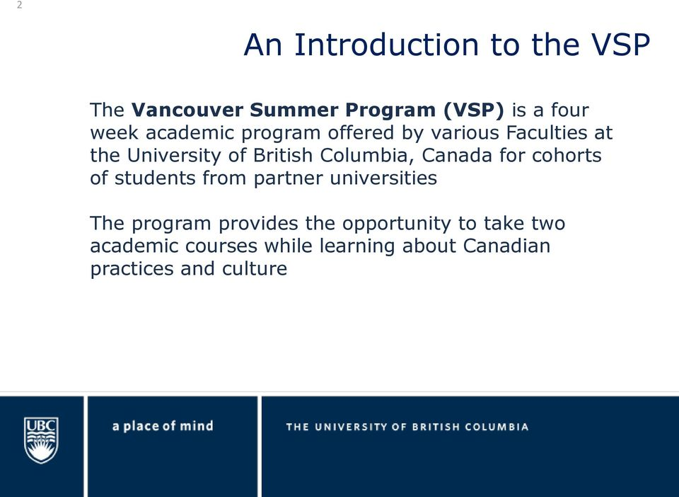 Canada for cohorts of students from partner universities The program provides the