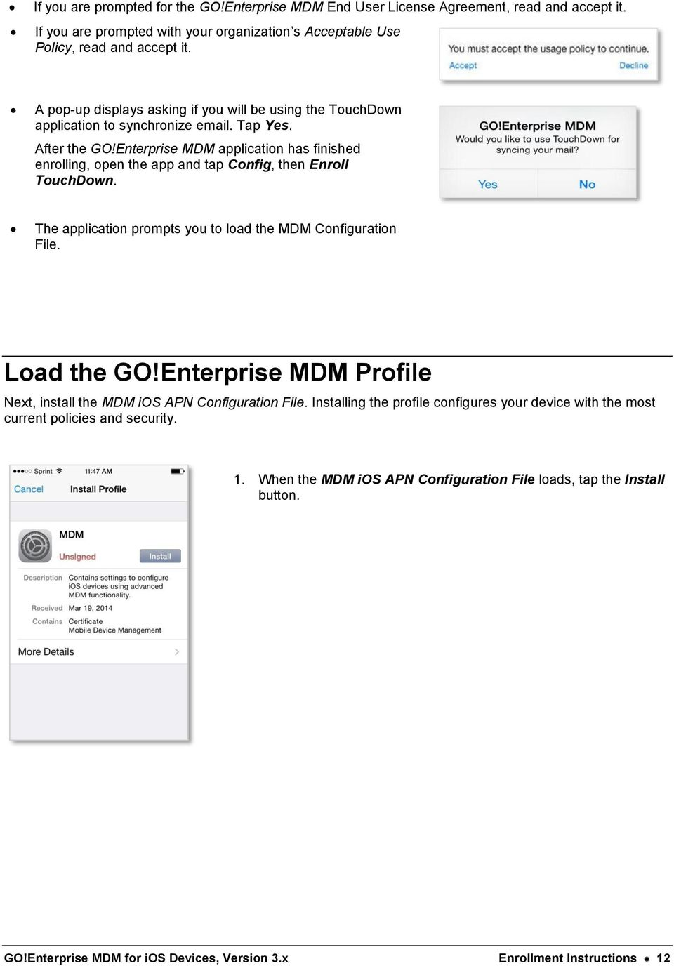 Enterprise MDM application has finished enrolling, open the app and tap Config, then Enroll TouchDown. The application prompts you to load the MDM Configuration File. Load the GO!