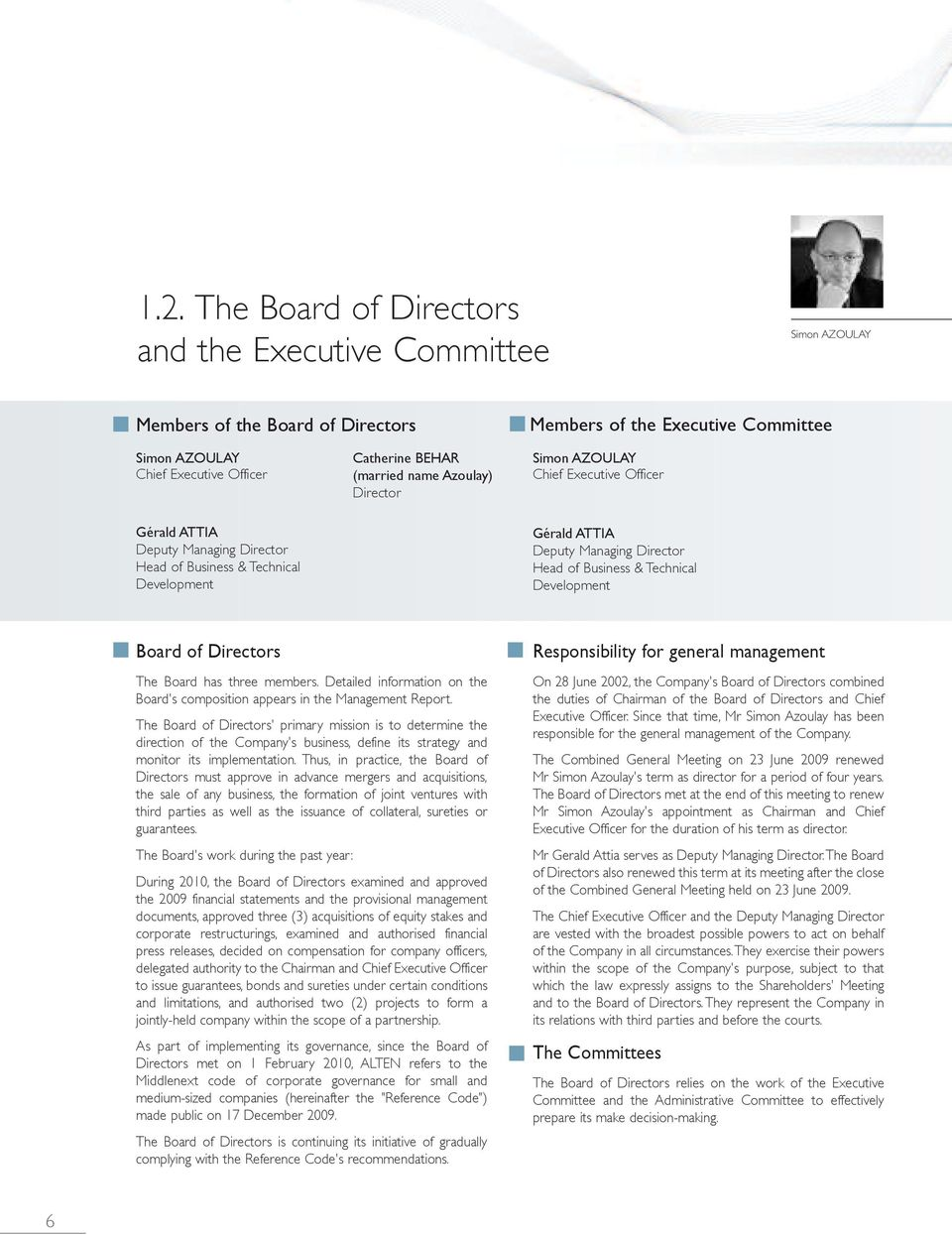 & Technical Development Boardofdirectors The Board has three members. Detailed information on the Board's composition appears in the Management Report.