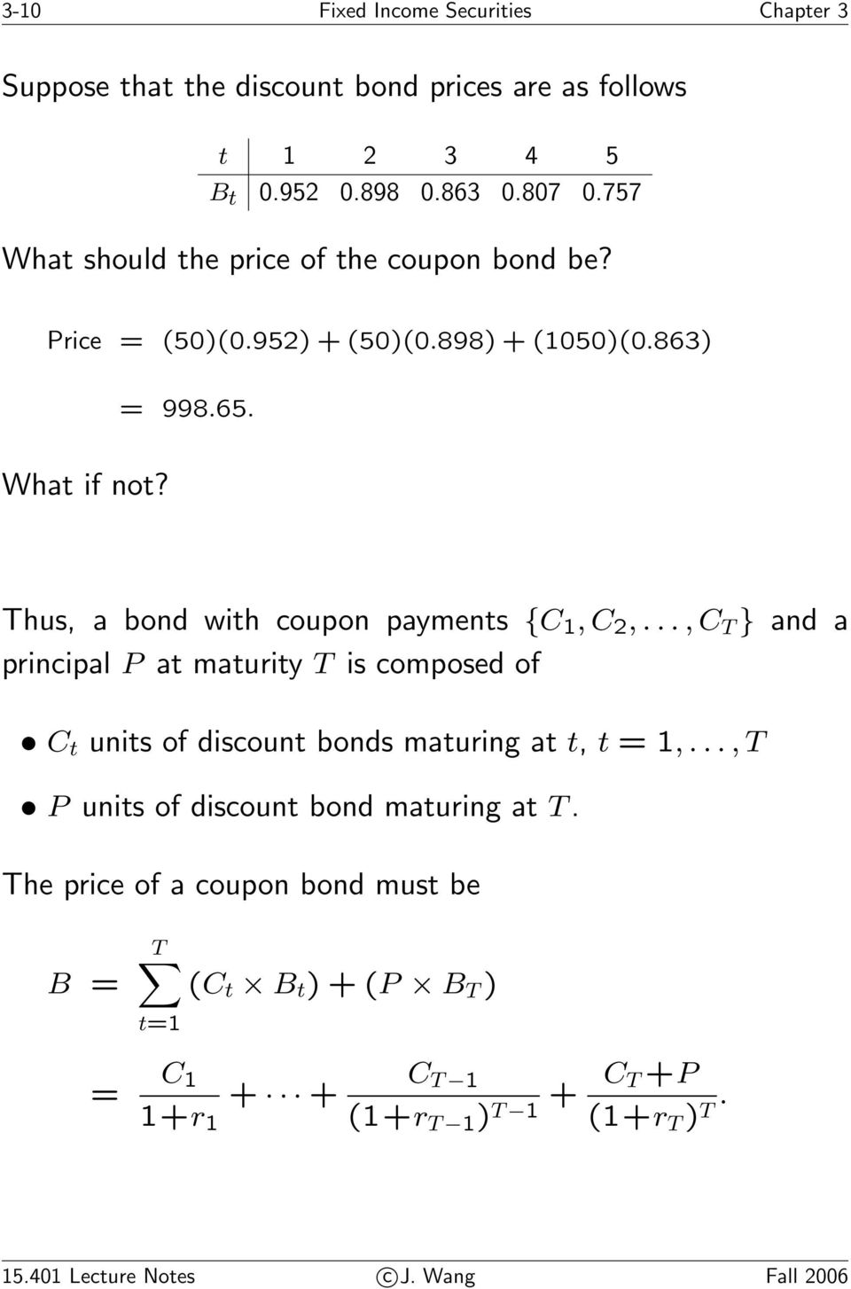 Thus, a bond with coupon payments {C 1,C 2,...,C T } and a principal P at maturity T is composed of C t units of discount bonds maturing at t, t =1,.