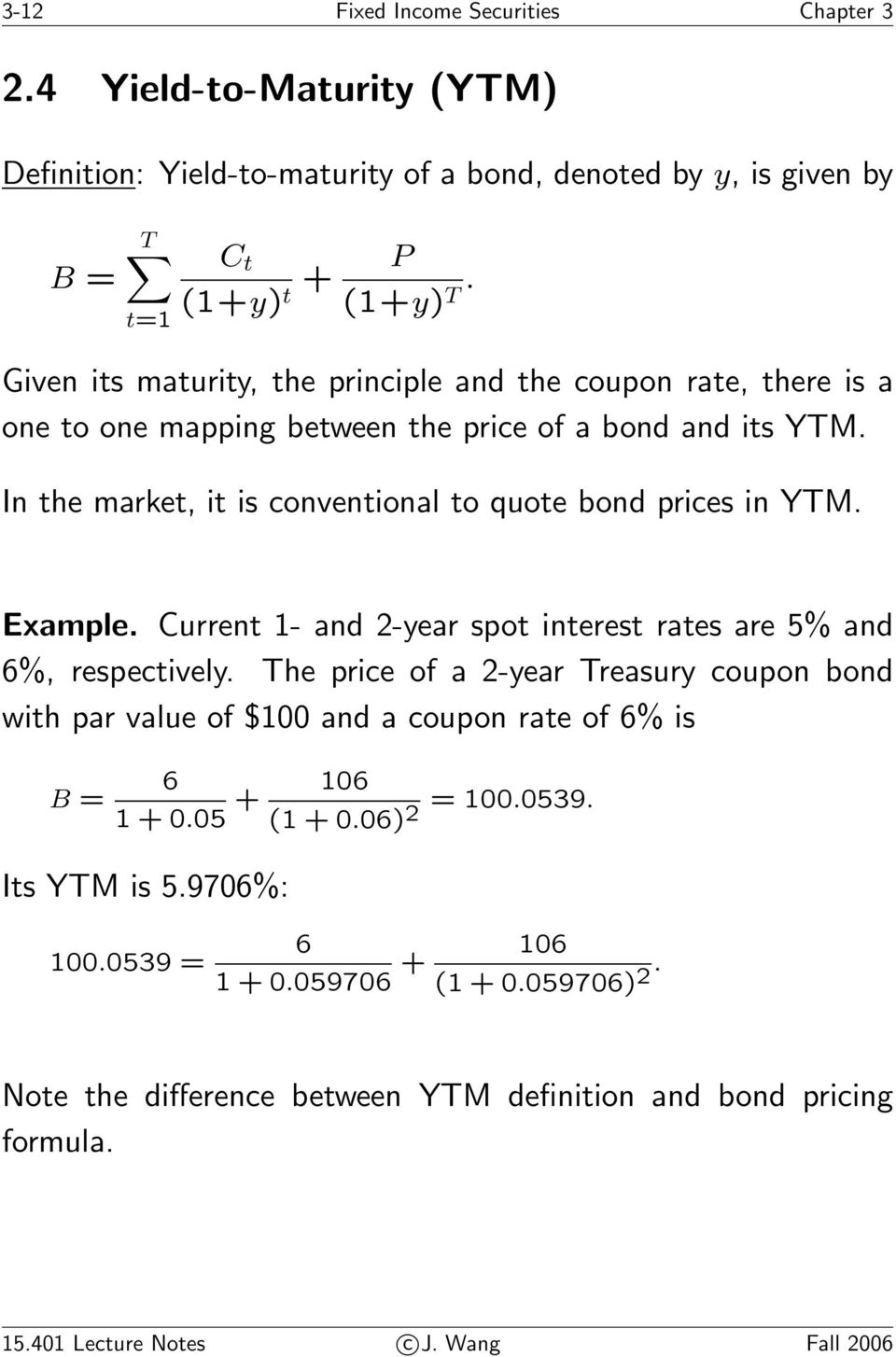 Example. Current 1- and 2-year spot interest rates are 5% and 6%, respectively. The price of a 2-year Treasury coupon bond with par value of $100 and a coupon rate of 6% is B = 6 1+0.
