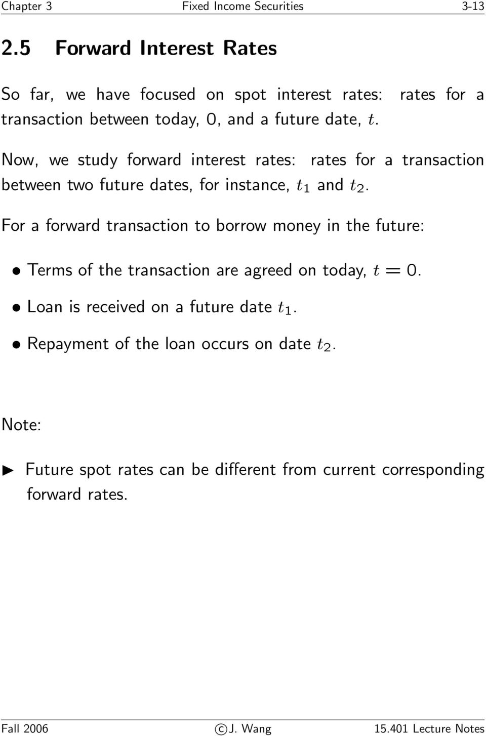 rates for a Now, we study forward interest rates: rates for a transaction between two future dates, for instance, t 1 and t 2.