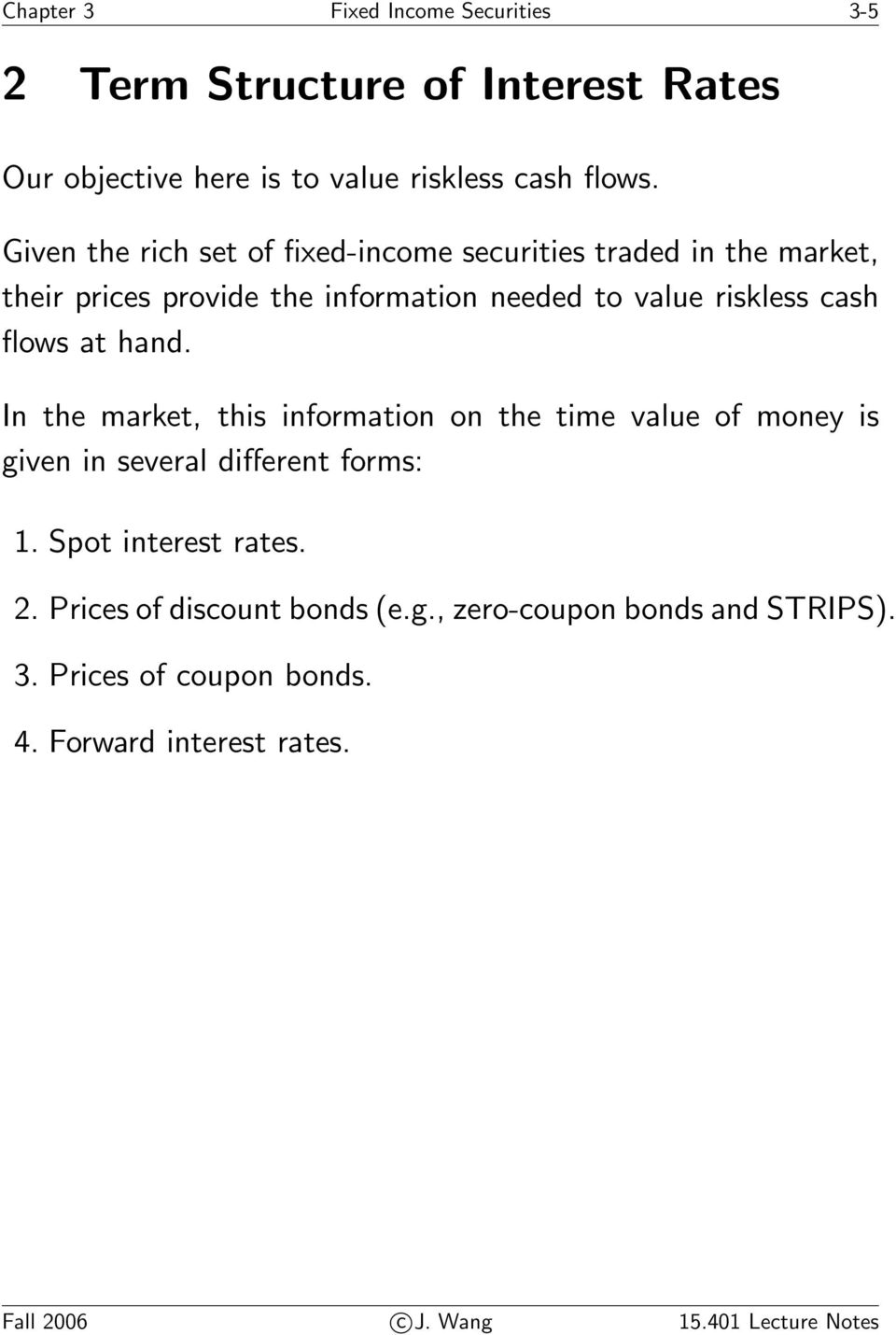 flows at hand. In the market, this information on the time value of money is given in several different forms: 1. Spot interest rates. 2.