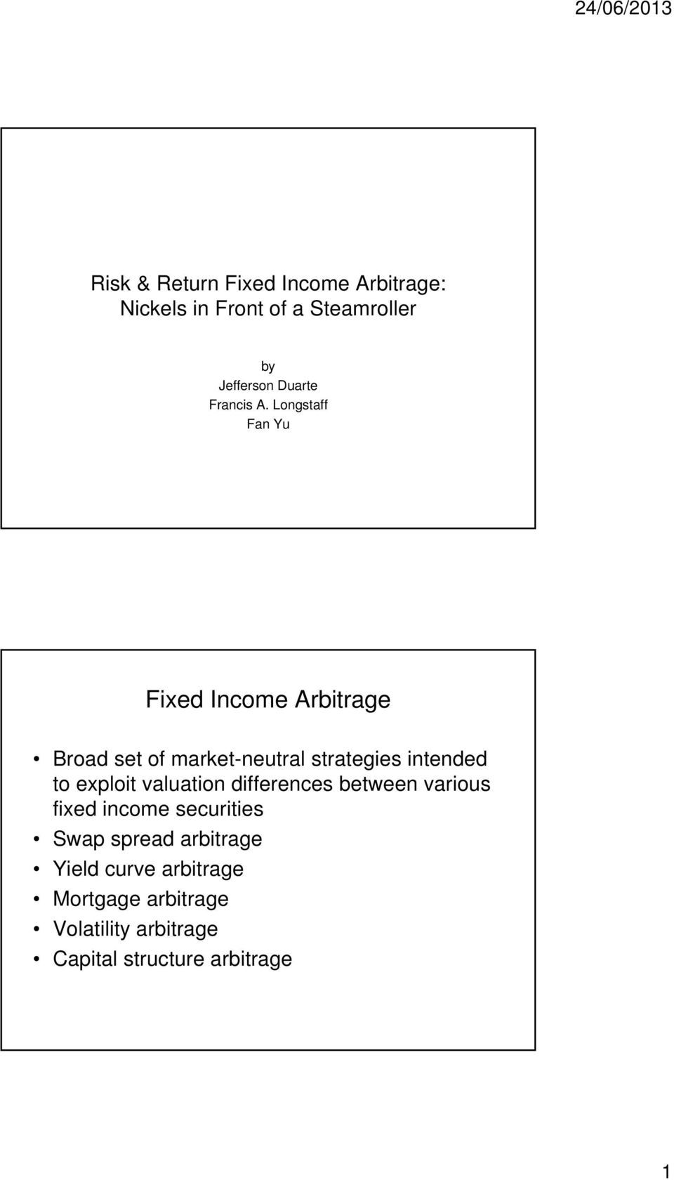 Longstaff Fan Yu Fixed Income Arbitrage Broad set of market-neutral strategies intended to