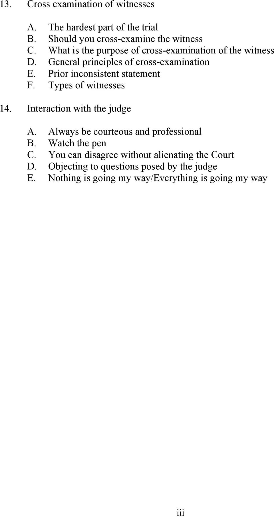 Prior inconsistent statement F. Types of witnesses 14. Interaction with the judge A. Always be courteous and professional B.