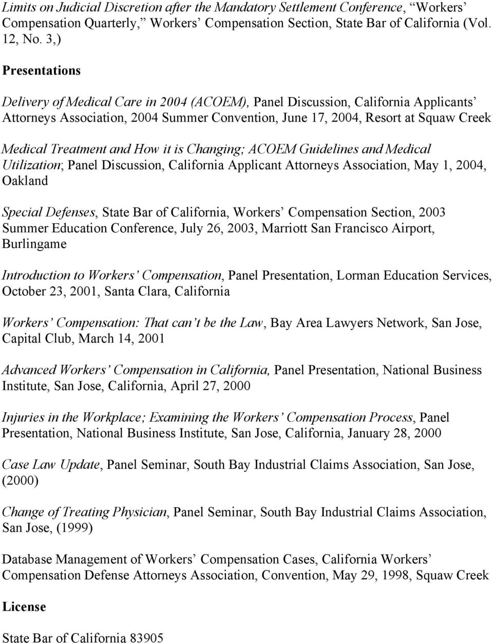 Treatment and How it is Changing; ACOEM Guidelines and Medical Utilization; Panel Discussion, California Applicant Attorneys Association, May 1, 2004, Oakland Special Defenses, State Bar of