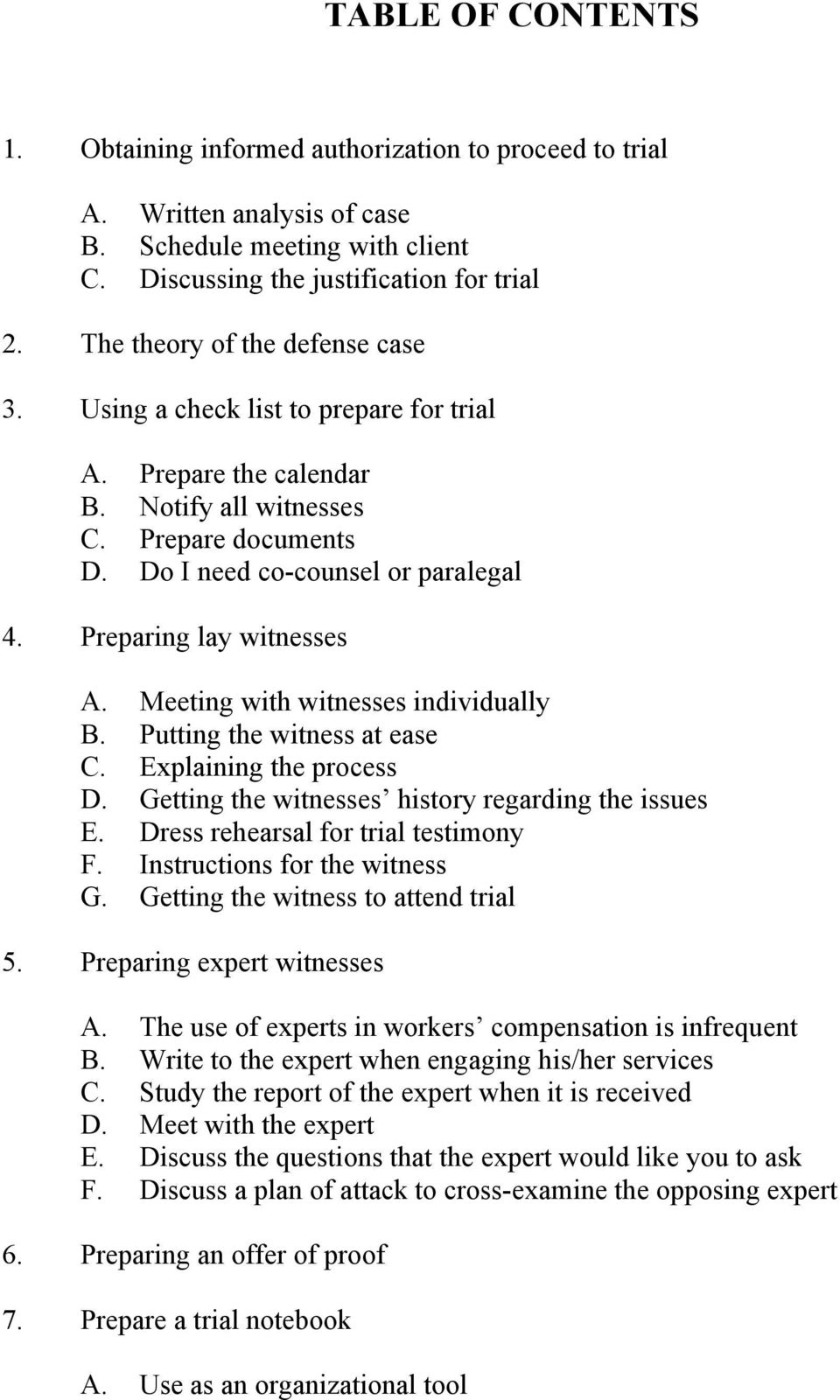 Preparing lay witnesses A. Meeting with witnesses individually B. Putting the witness at ease C. Explaining the process D. Getting the witnesses history regarding the issues E.