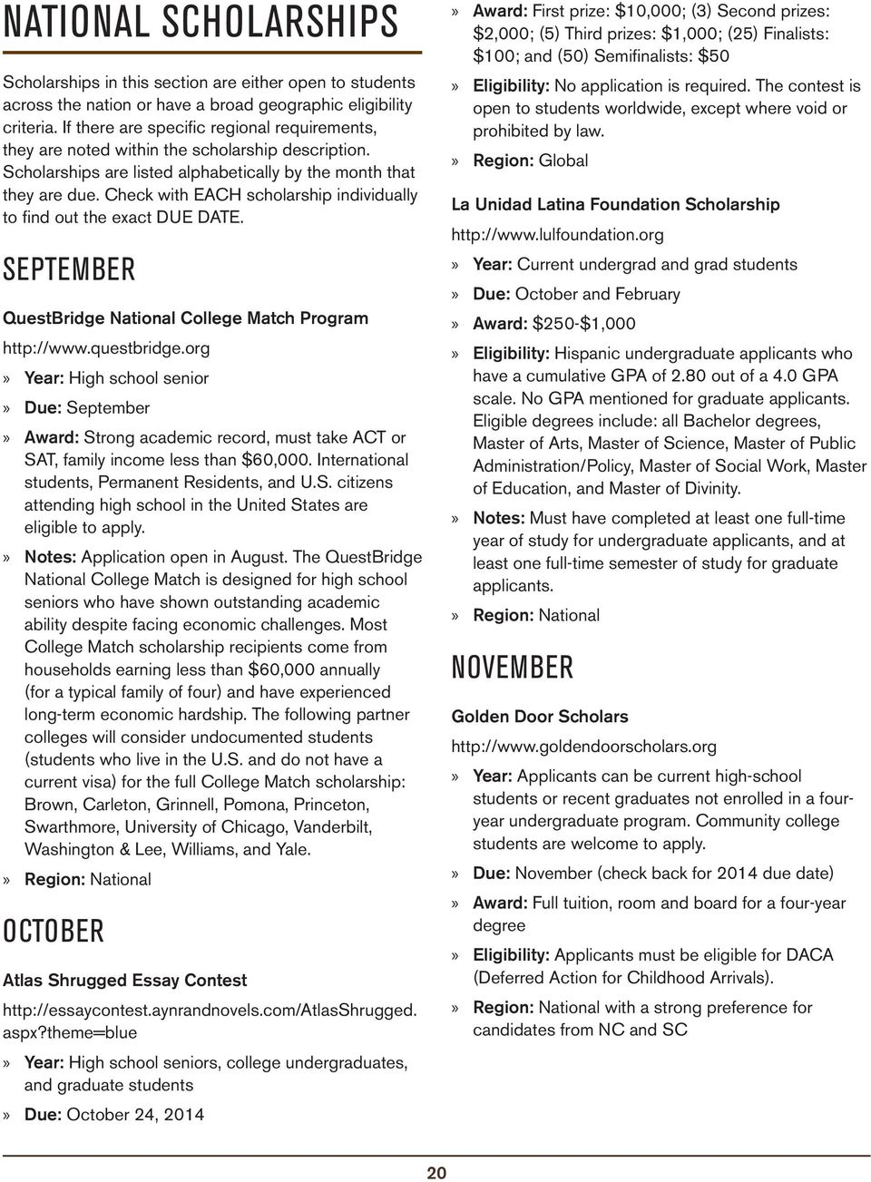 Check with EACH scholarship individually to find out the exact DUE DATE. SEPTEMBER QuestBridge National College Match Program http://www.questbridge.