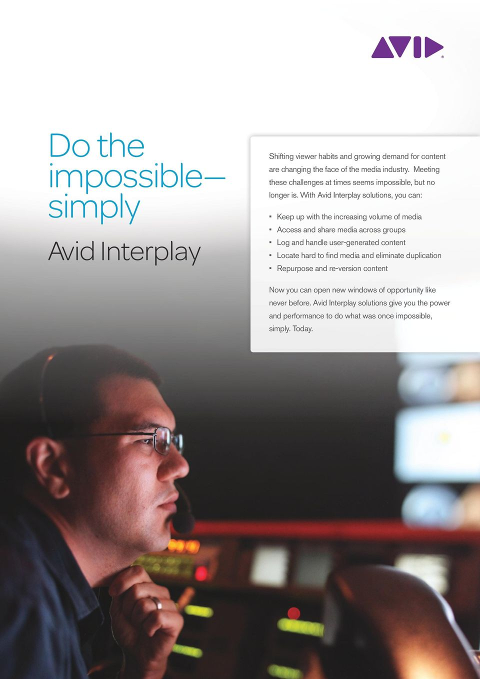 With Avid Interplay solutions, you can: Keep up with the increasing volume of media Access and share media across groups Log and handle user-generated
