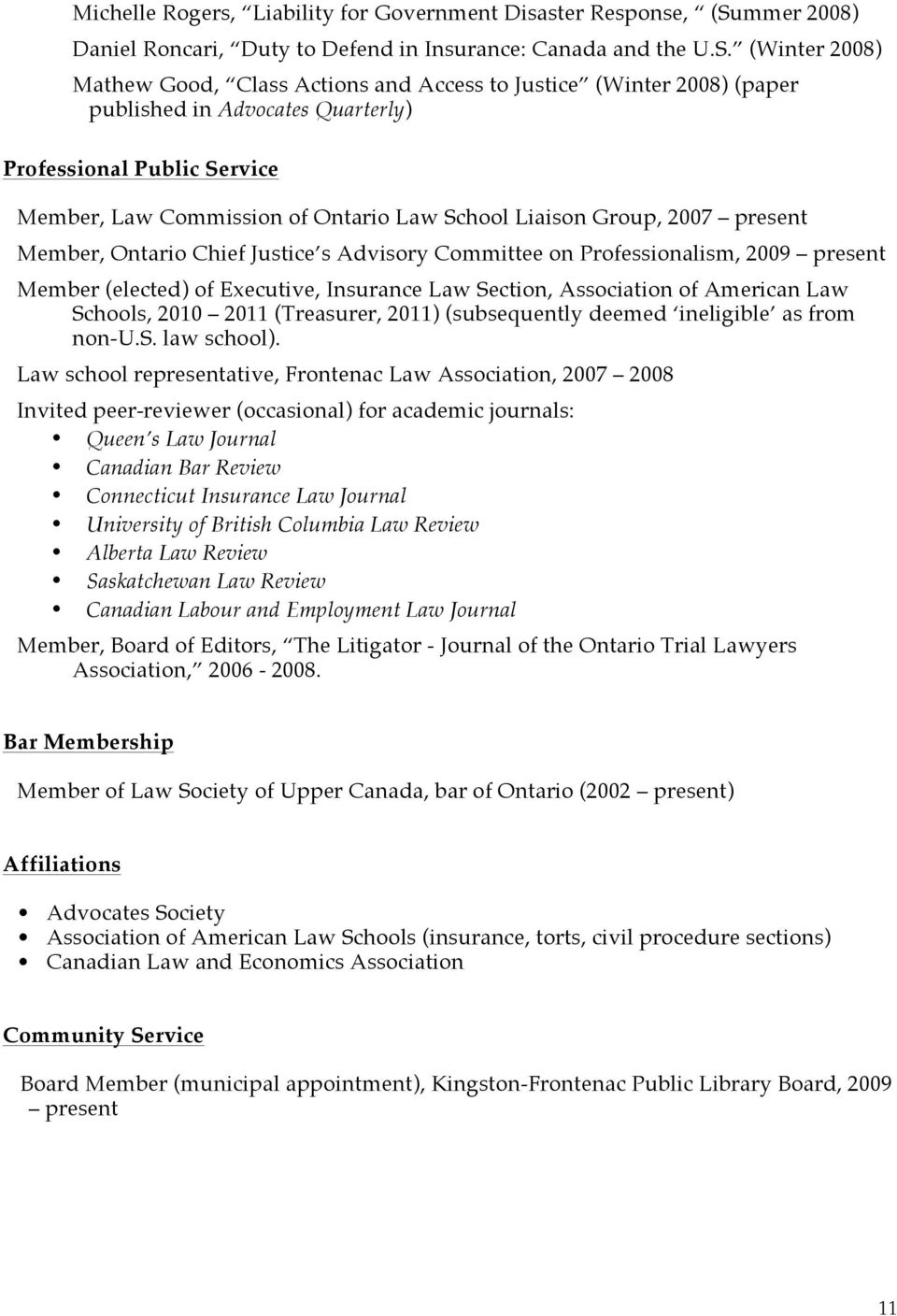 (Winter 2008) Mathew Good, Class Actions and Access to Justice (Winter 2008) (paper published in Advocates Quarterly) Professional Public Service Member, Law Commission of Ontario Law School Liaison