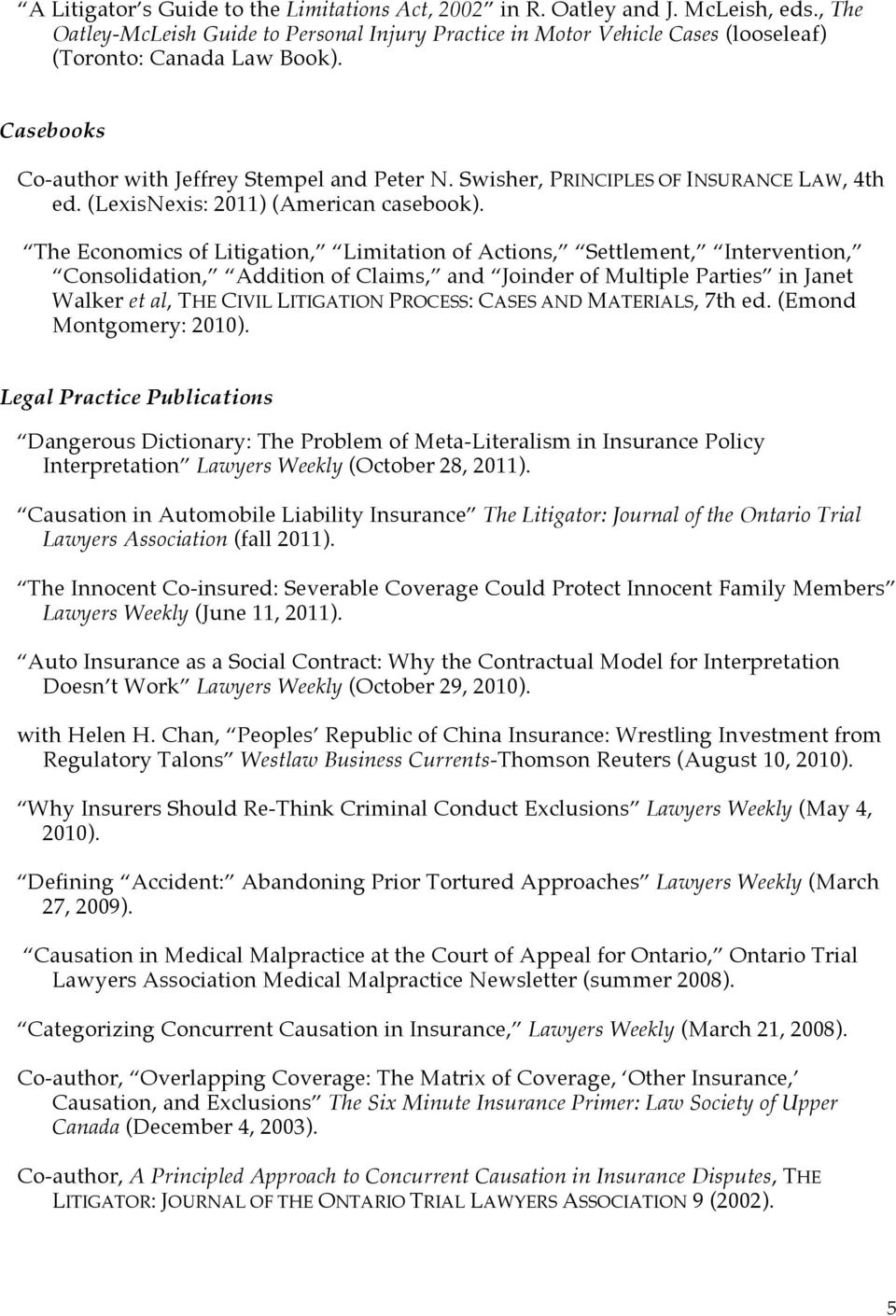 The Economics of Litigation, Limitation of Actions, Settlement, Intervention, Consolidation, Addition of Claims, and Joinder of Multiple Parties in Janet Walker et al, THE CIVIL LITIGATION PROCESS: