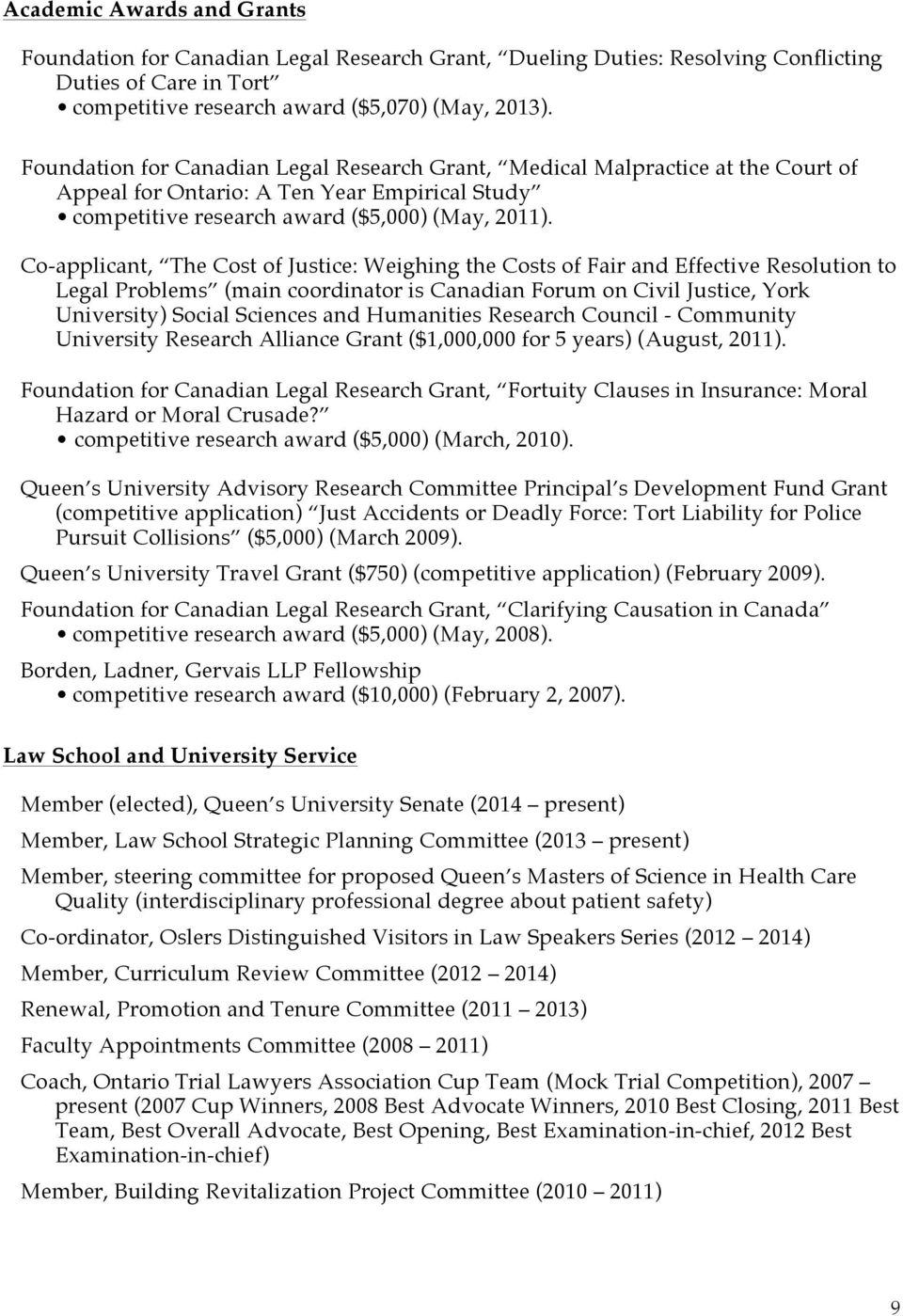 Co-applicant, The Cost of Justice: Weighing the Costs of Fair and Effective Resolution to Legal Problems (main coordinator is Canadian Forum on Civil Justice, York University) Social Sciences and