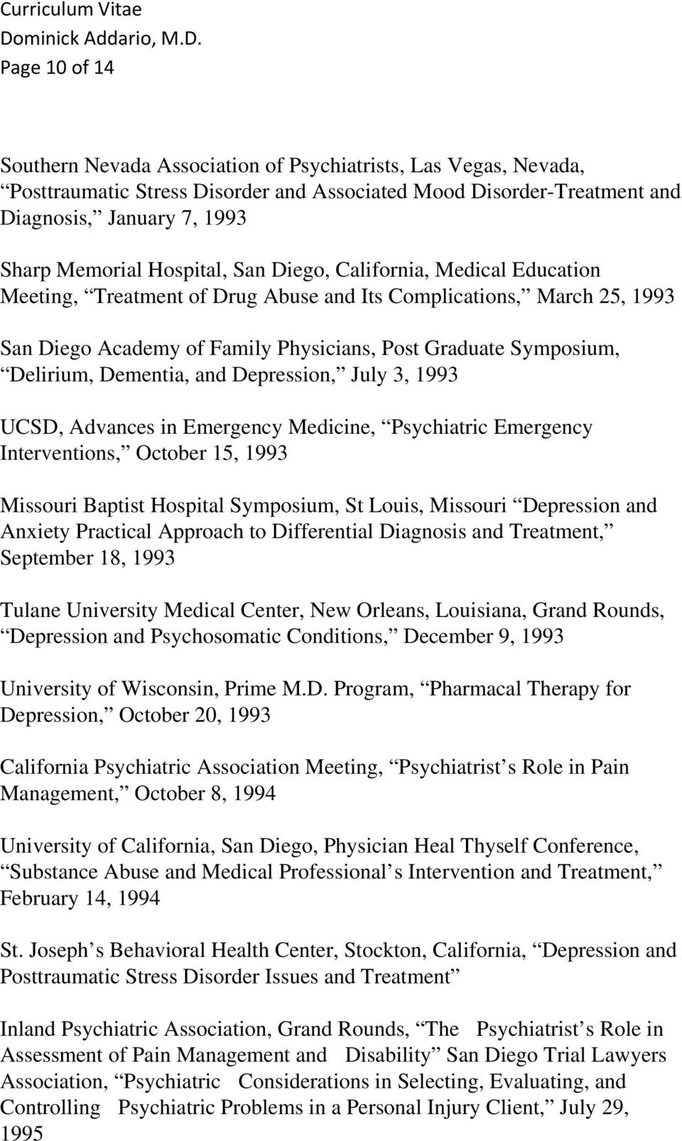 Dementia, and Depression, July 3, 1993 UCSD, Advances in Emergency Medicine, Psychiatric Emergency Interventions, October 15, 1993 Missouri Baptist Hospital Symposium, St Louis, Missouri Depression