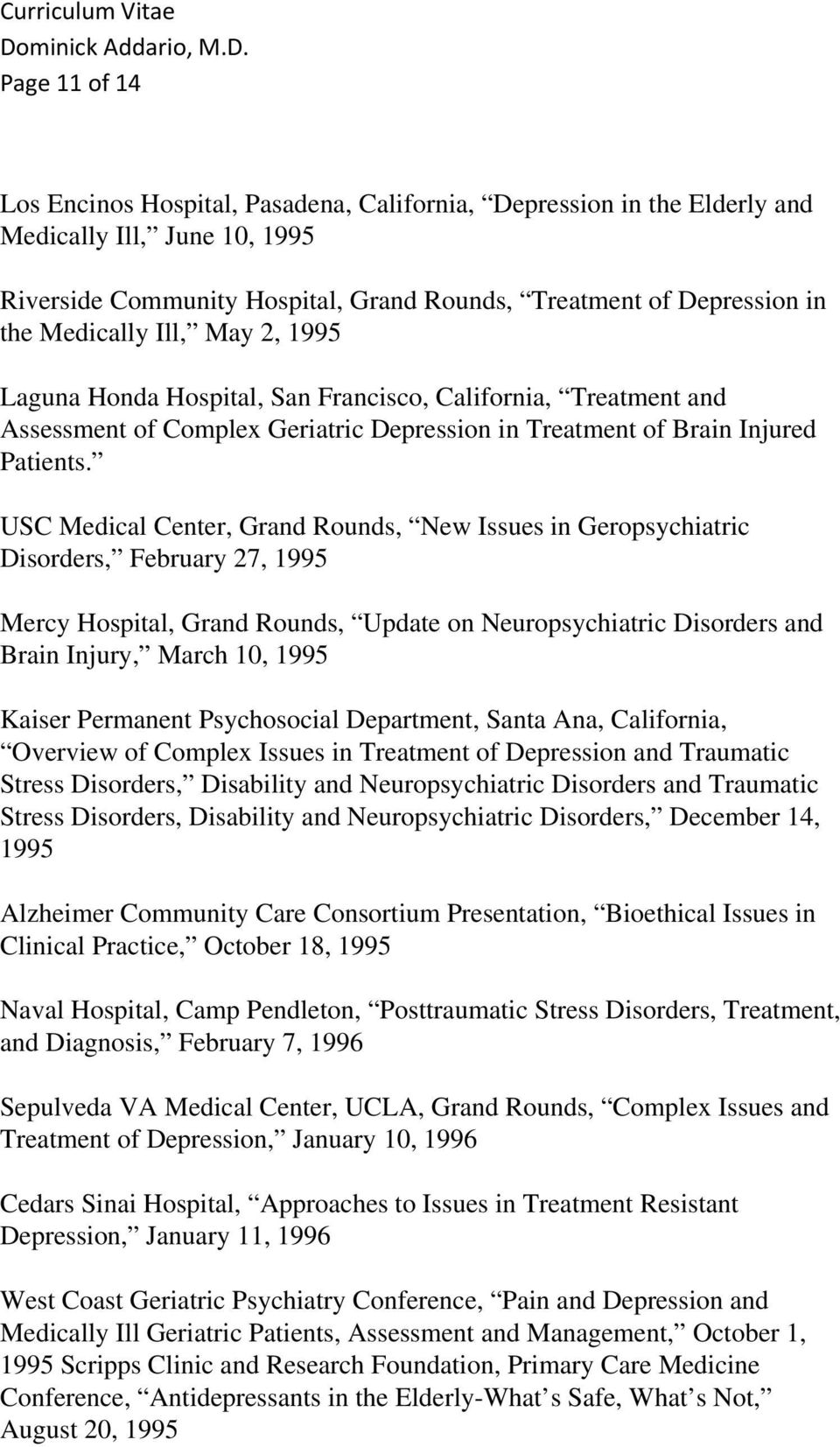 USC Medical Center, Grand Rounds, New Issues in Geropsychiatric Disorders, February 27, 1995 Mercy Hospital, Grand Rounds, Update on Neuropsychiatric Disorders and Brain Injury, March 10, 1995 Kaiser