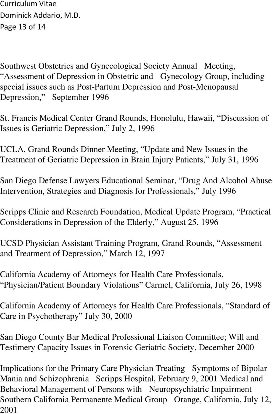 Francis Medical Center Grand Rounds, Honolulu, Hawaii, Discussion of Issues is Geriatric Depression, July 2, 1996 UCLA, Grand Rounds Dinner Meeting, Update and New Issues in the Treatment of