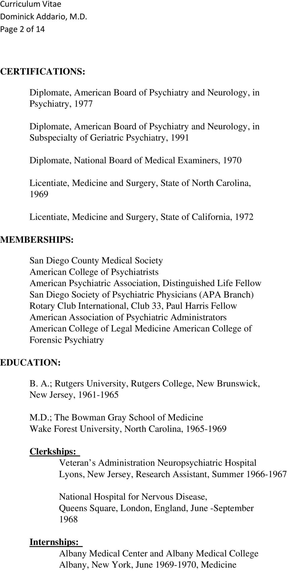 Diego County Medical Society American College of Psychiatrists American Psychiatric Association, Distinguished Life Fellow San Diego Society of Psychiatric Physicians (APA Branch) Rotary Club