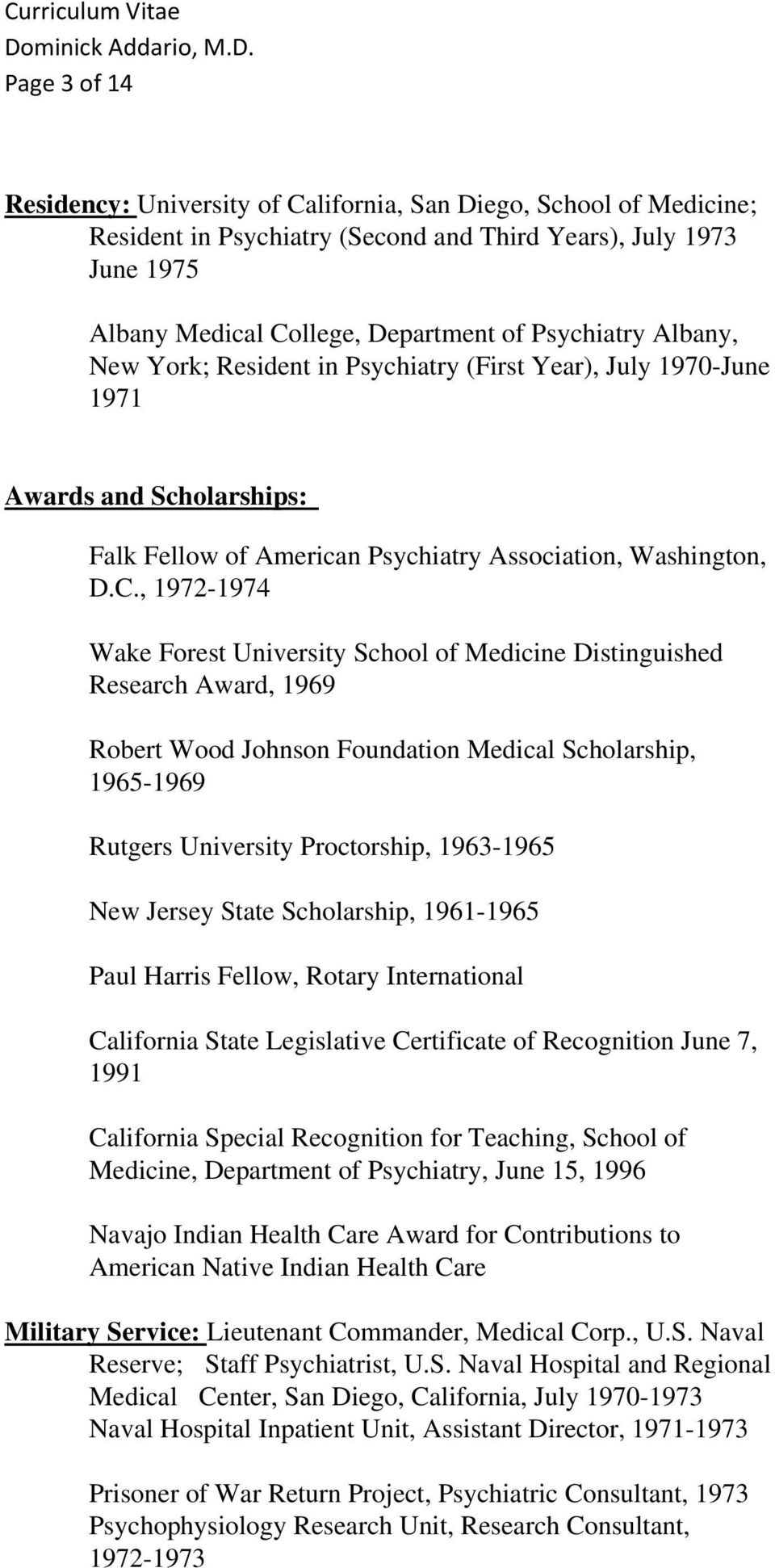 , 1972-1974 Wake Forest University School of Medicine Distinguished Research Award, 1969 Robert Wood Johnson Foundation Medical Scholarship, 1965-1969 Rutgers University Proctorship, 1963-1965 New