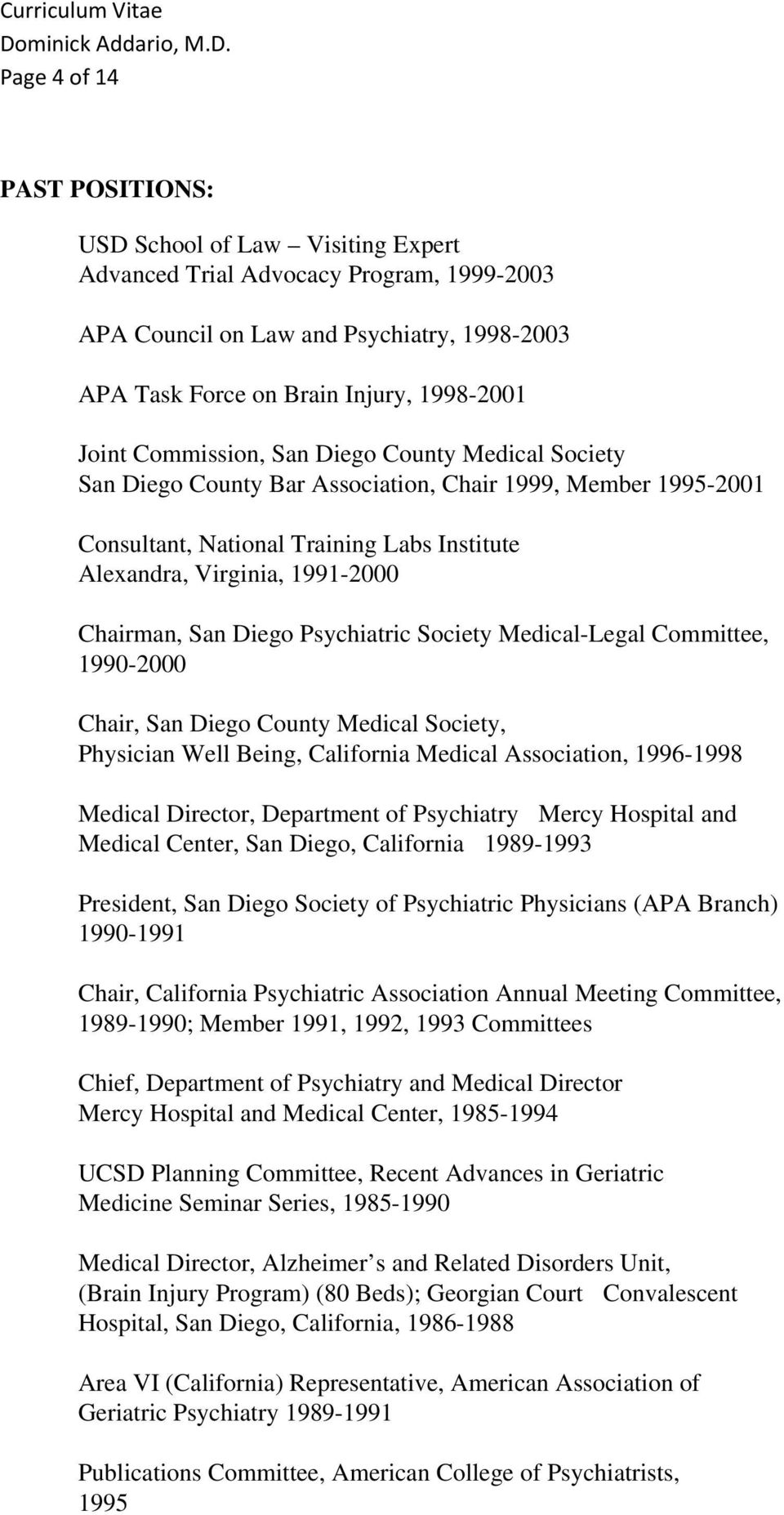 Diego Psychiatric Society Medical-Legal Committee, 1990-2000 Chair, San Diego County Medical Society, Physician Well Being, California Medical Association, 1996-1998 Medical Director, Department of